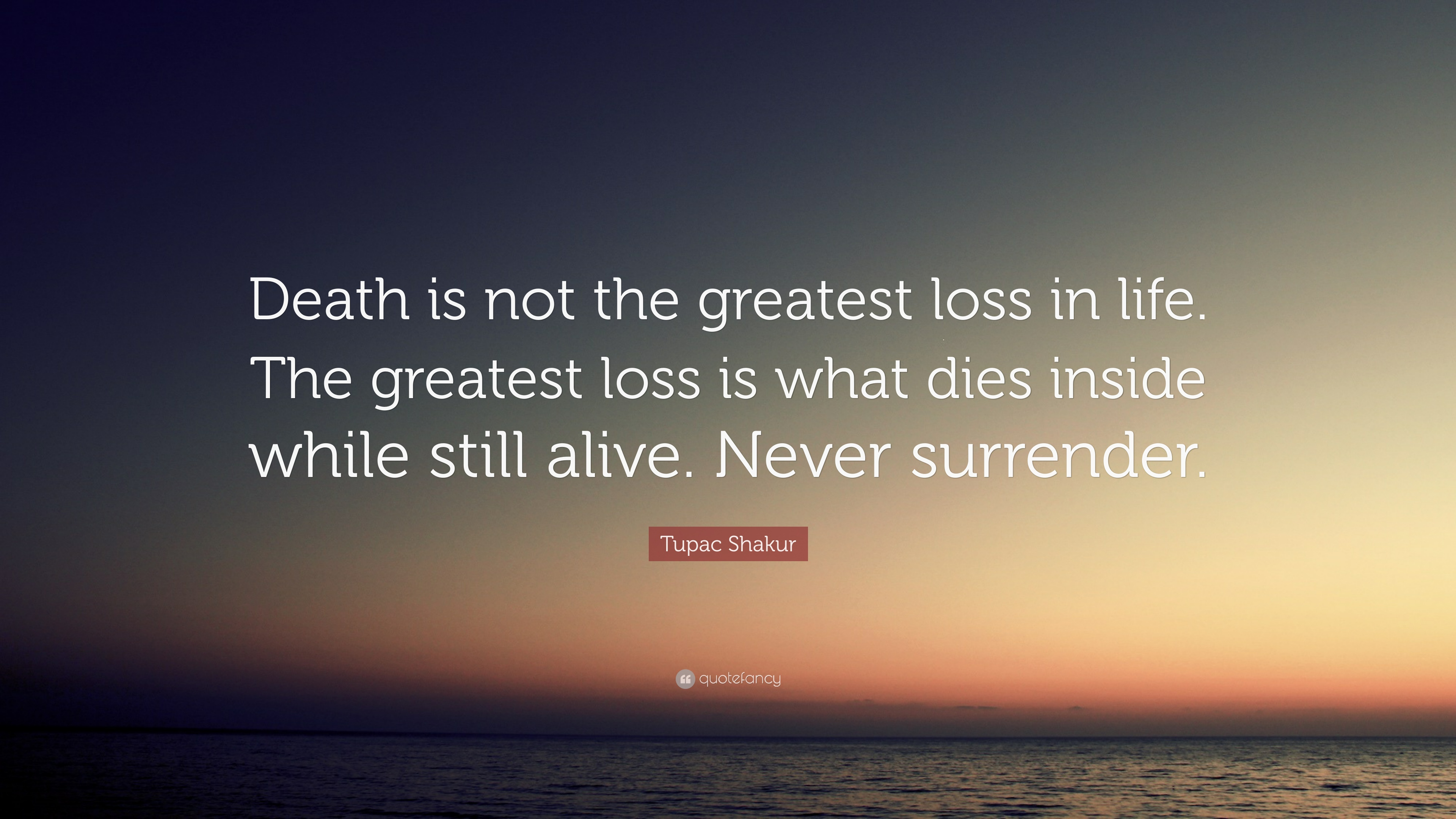 Merveilleux Tupac Shakur Quote: U201cDeath Is Not The Greatest Loss In Life. The Greatest