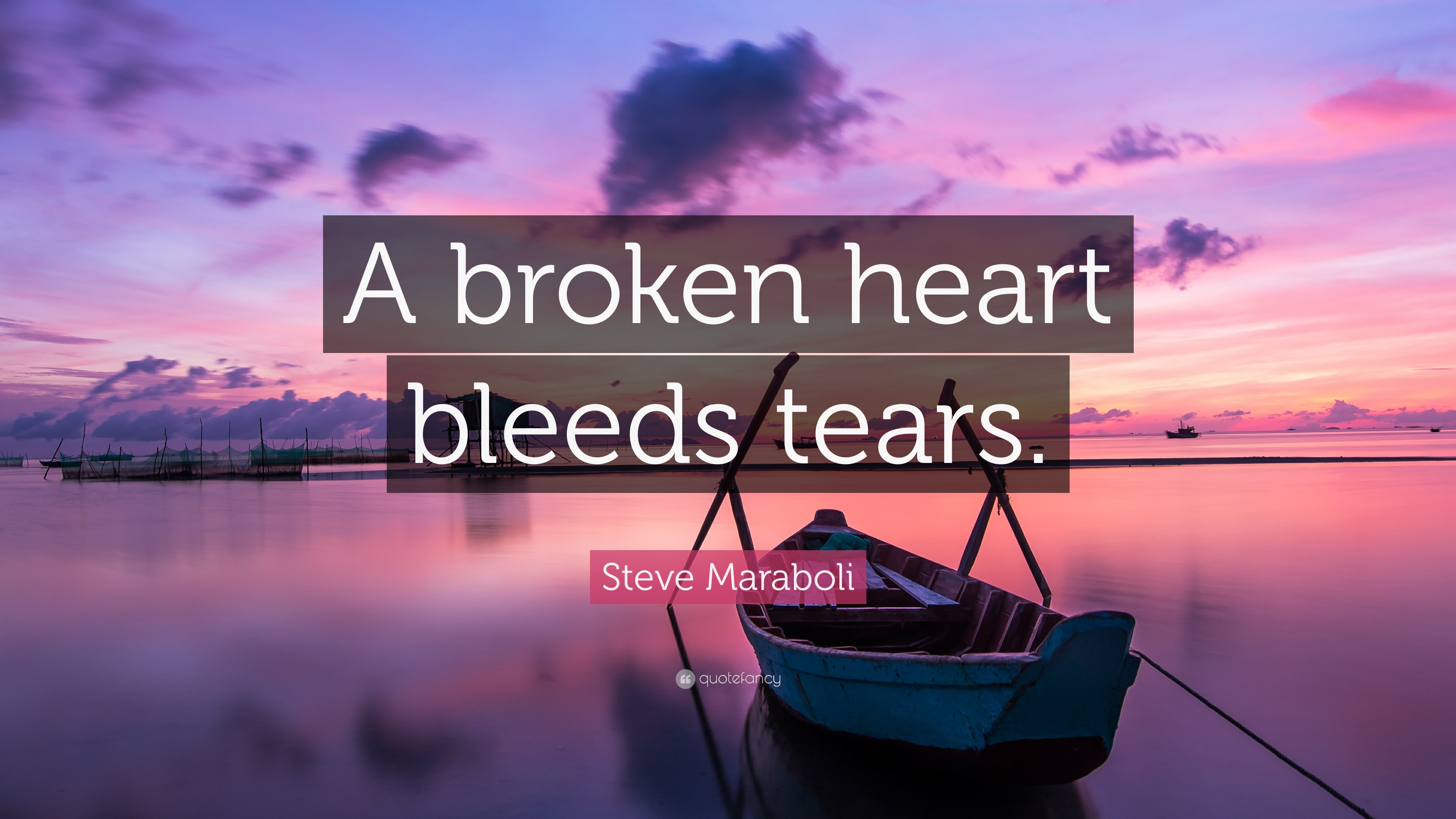Steve Maraboli Quote A Broken Heart Bleeds Tears 12 Wallpapers