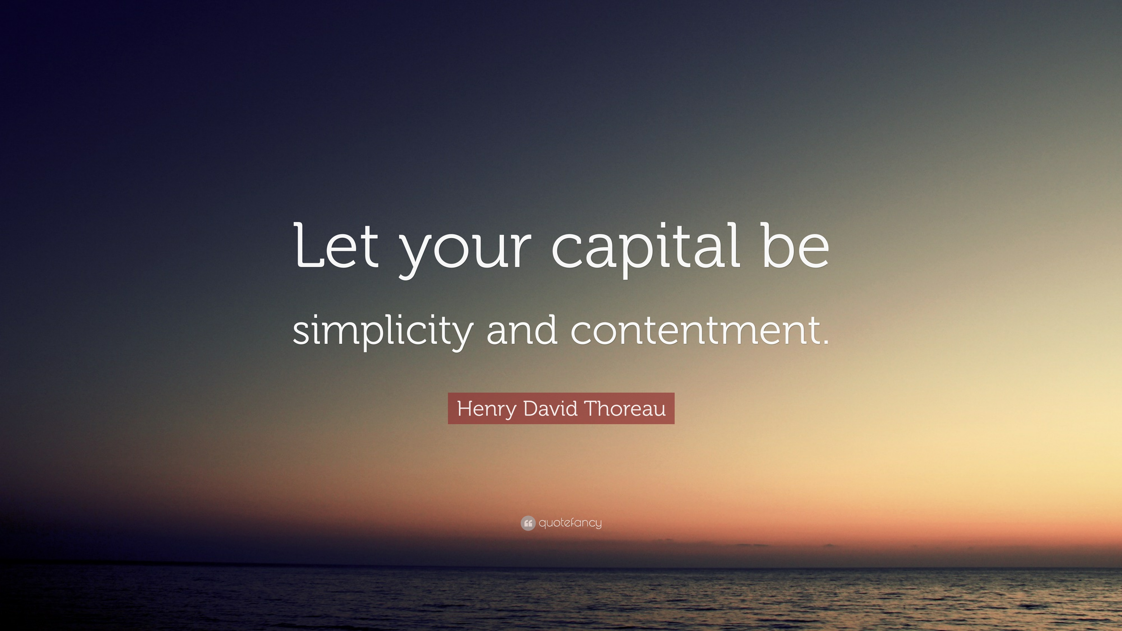 Henry David Thoreau Quote Let Your Capital Be Simplicity And