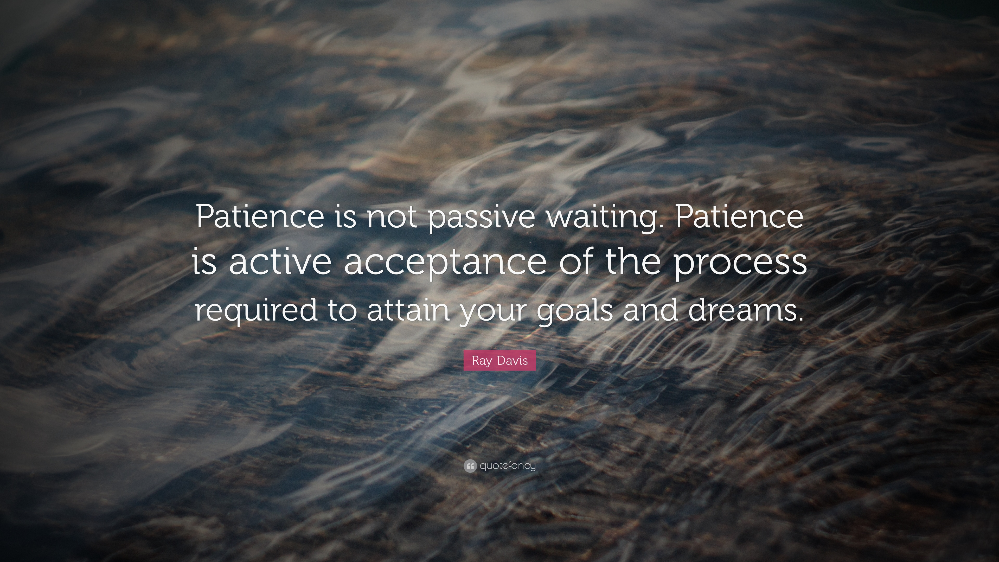 Ray Davis Quote Patience Is Not Passive Waiting Patience Is