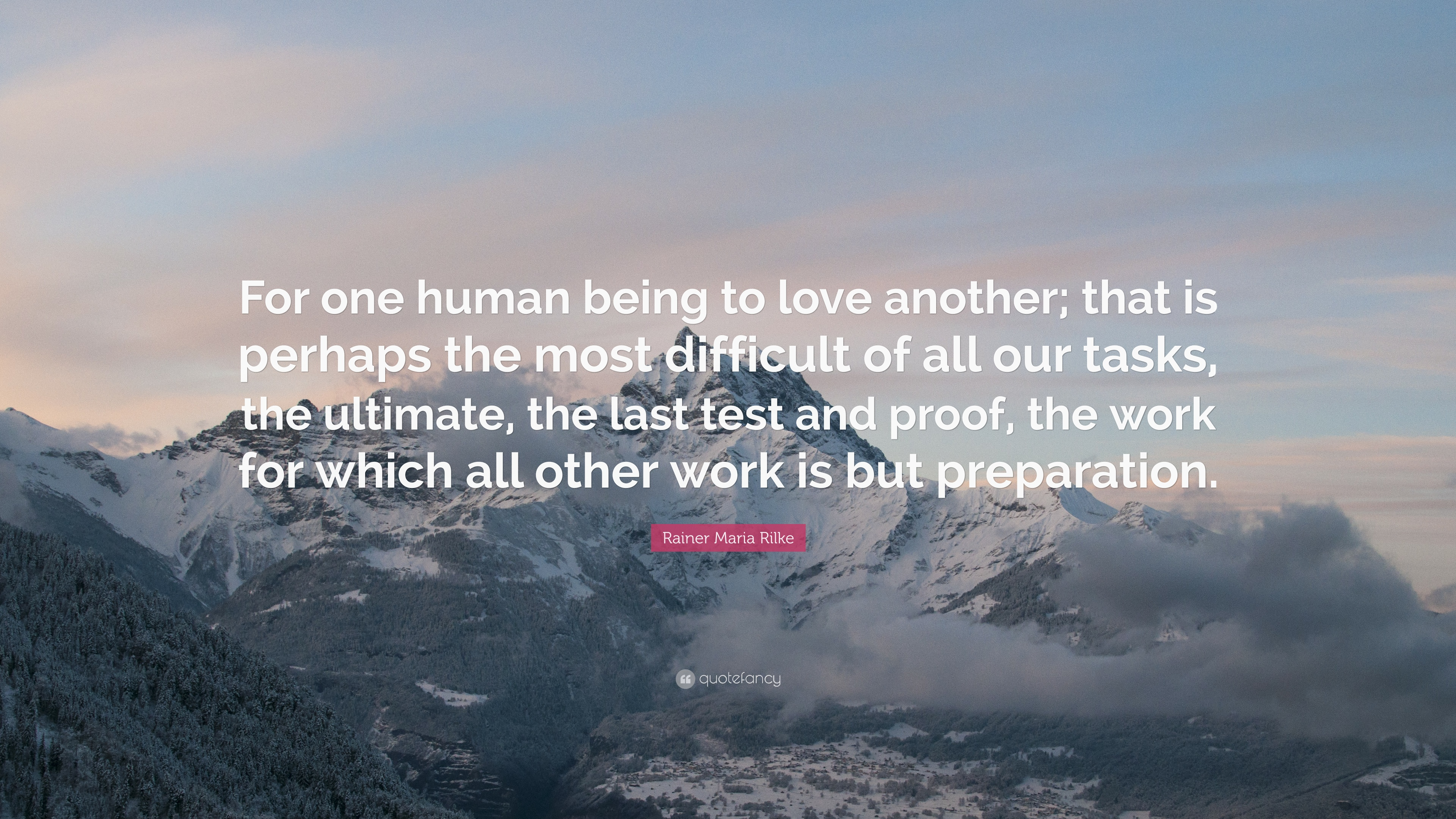 """Rainer Maria Rilke Quote: """"For One Human Being To Love"""