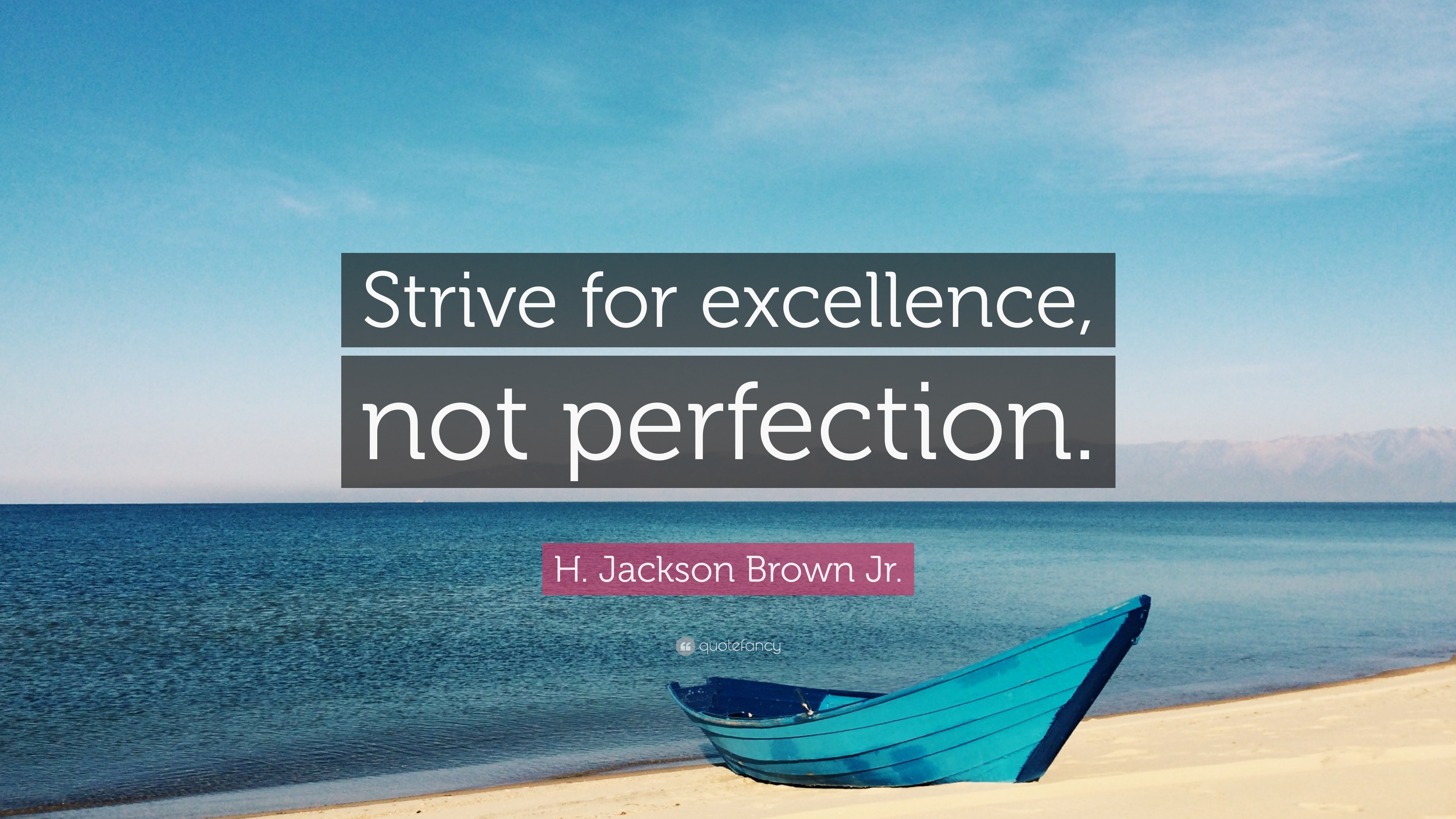 "strive for excellence not for perfection ""strive for excellence, not perfection"" h jackson brown jr perfection vs excellence add any more comparisons in the empty boxes below,."
