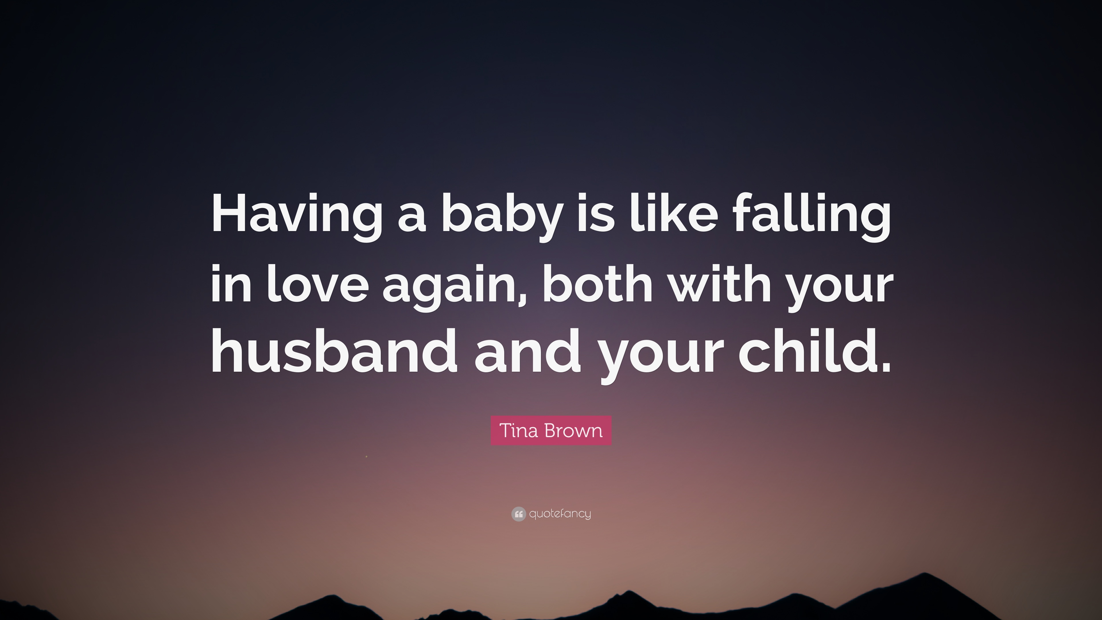 Tina Brown Quote Having A Baby Is Like Falling In Love Again Both