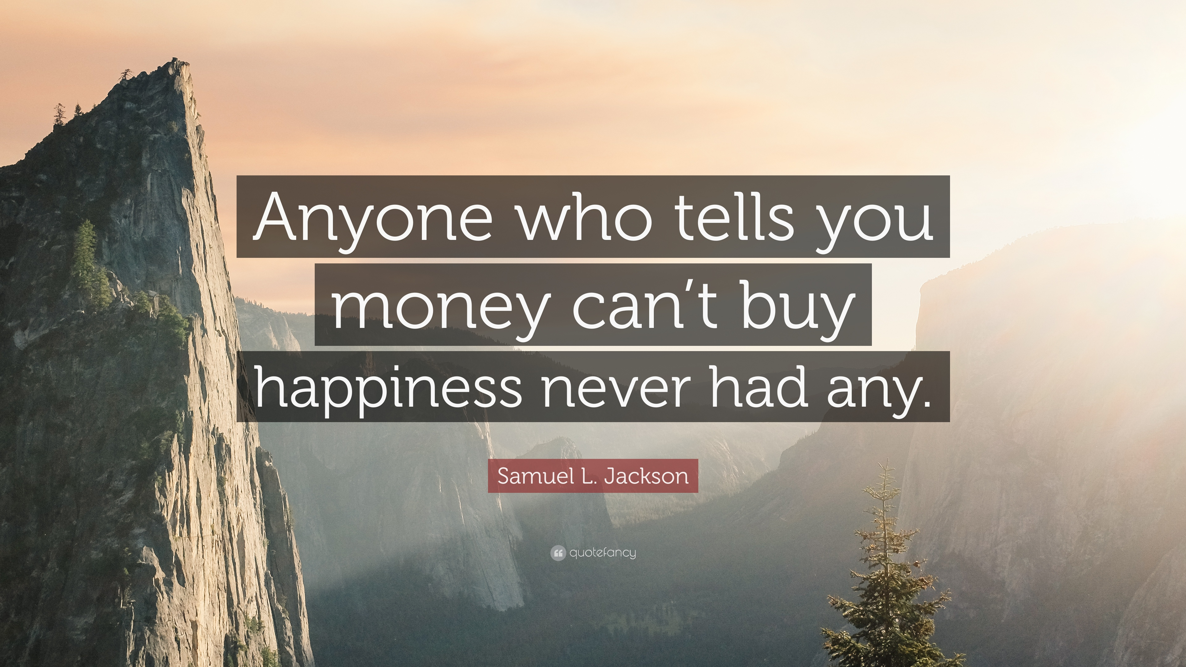 "Money Can T Buy Happiness Quote: Samuel L. Jackson Quote: ""Anyone Who Tells You Money Can't"