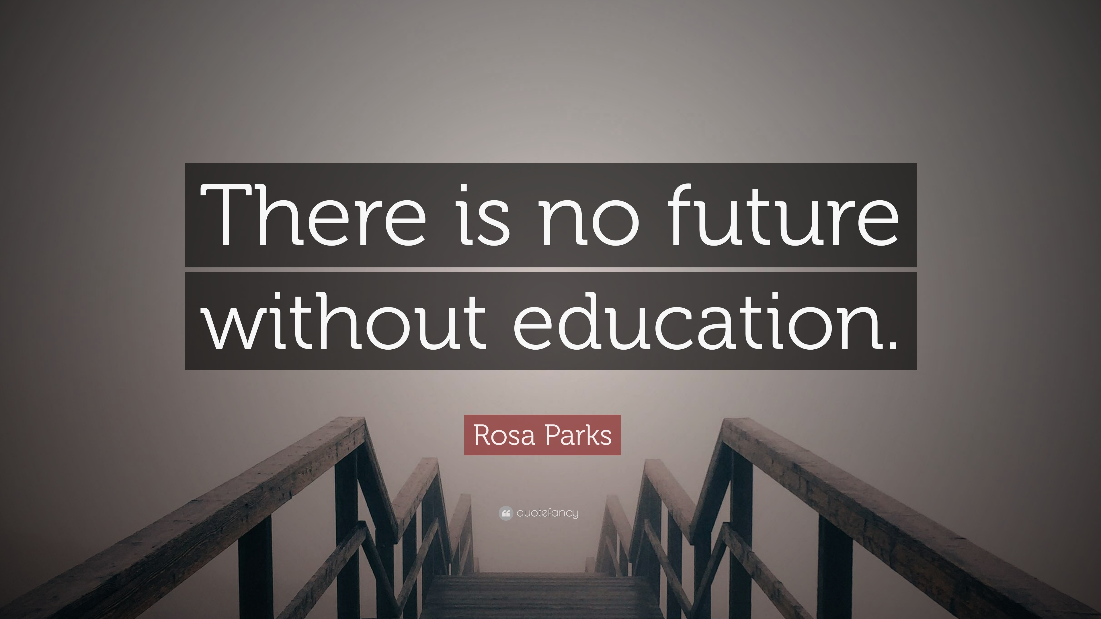 """rosa parks quote """"there is no future out education """""""