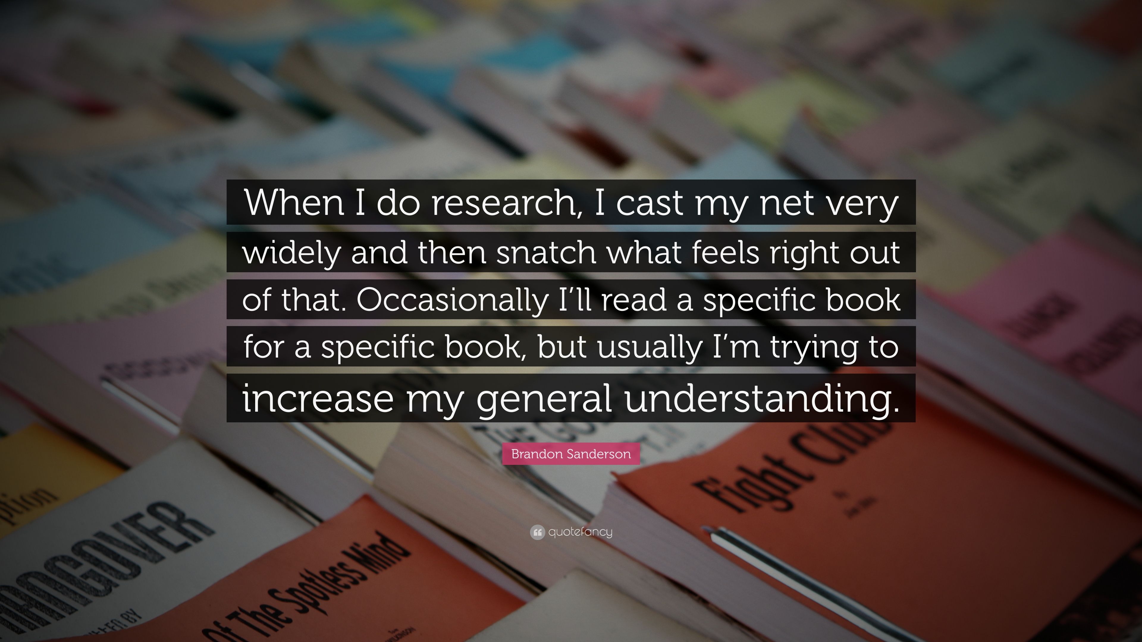 "Net Quote Brandon Sanderson Quote ""When I Do Research I Cast My Net Very"