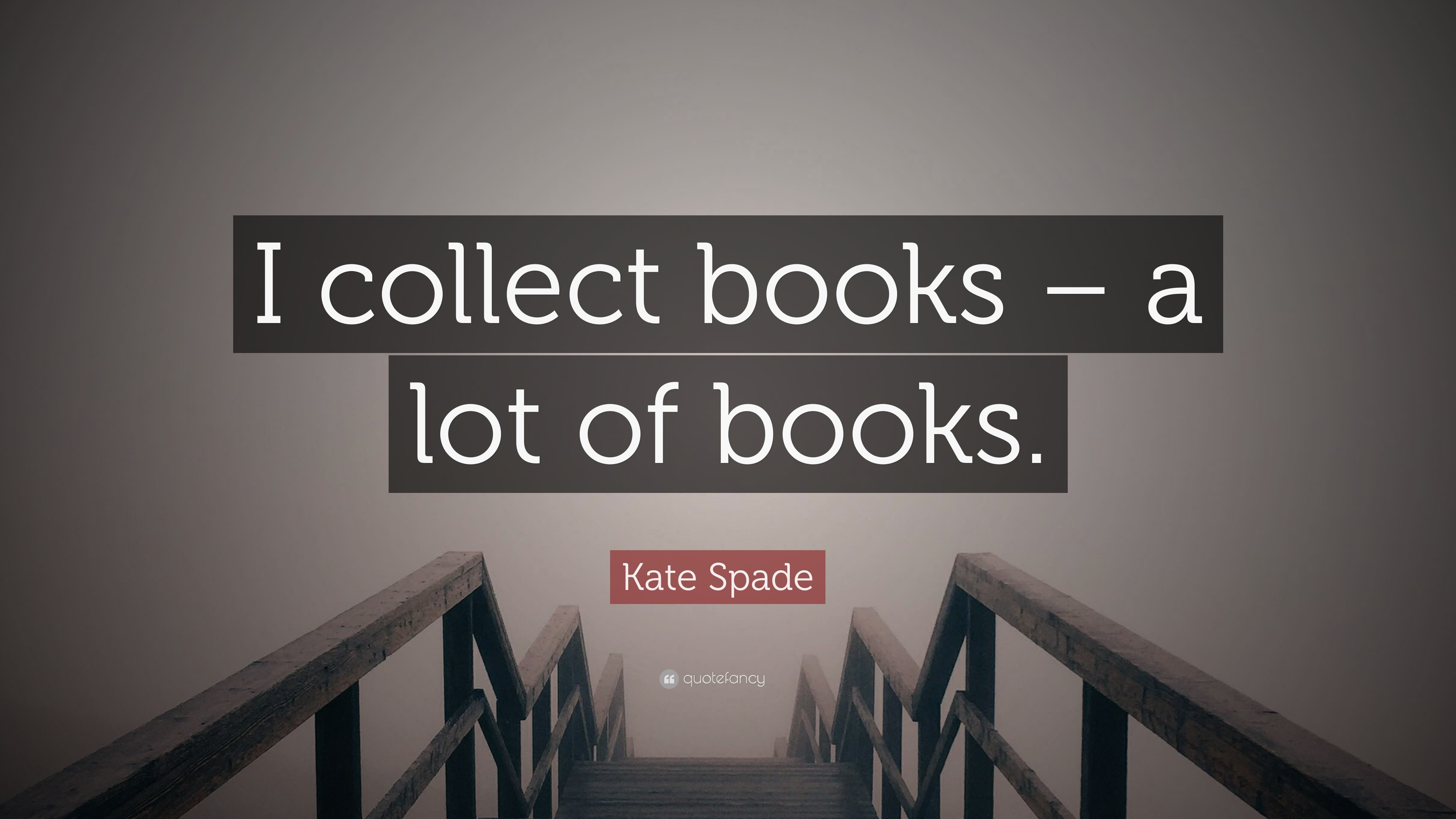 """Kate Spade Quotes Kate Spade Quote """"I Collect Books  A Lot Of Books."""" 12"""