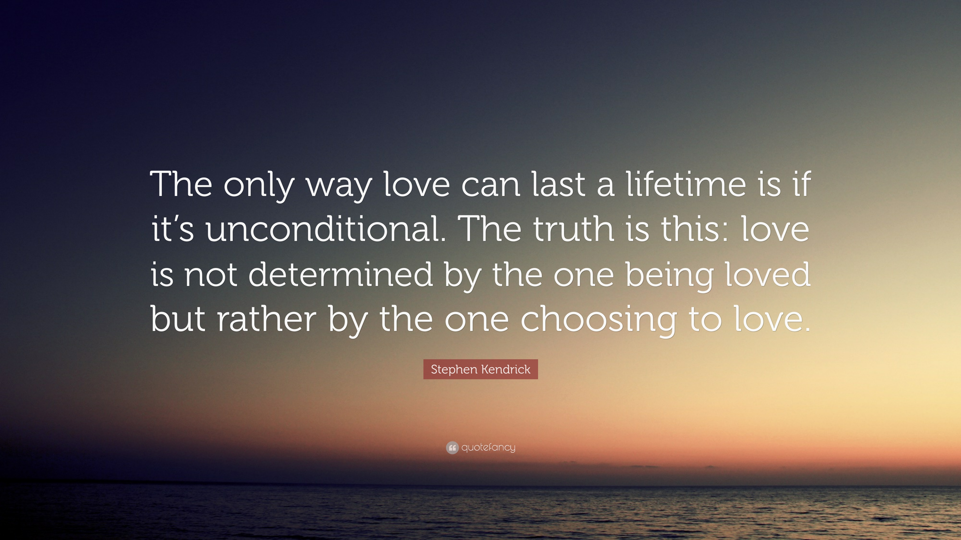 """94f0c7f49fb Stephen Kendrick Quote  """"The only way love can last a lifetime is if it s"""