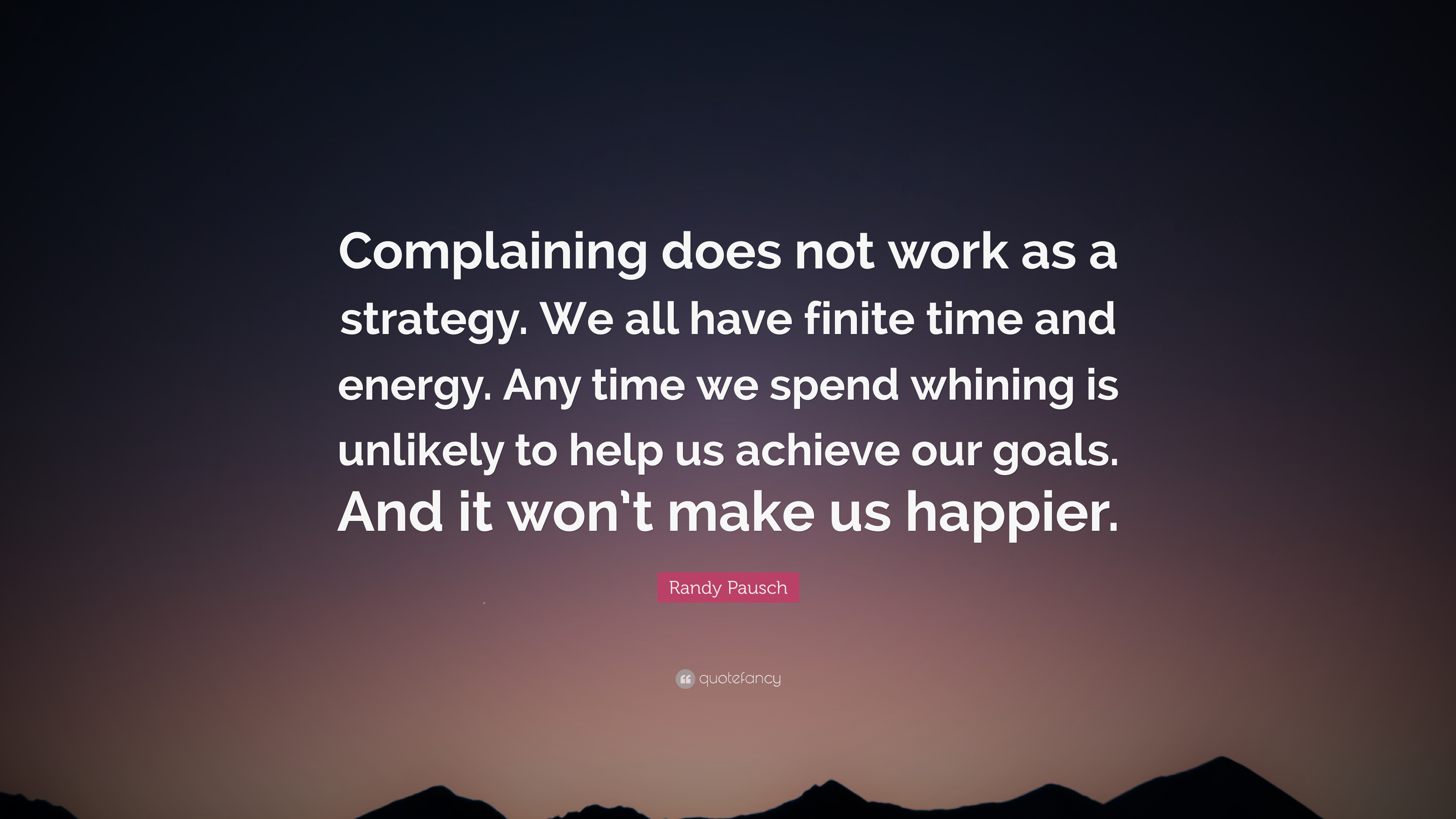 Randy Pausch Quote Complaining Does Not Work As A Strategy We All