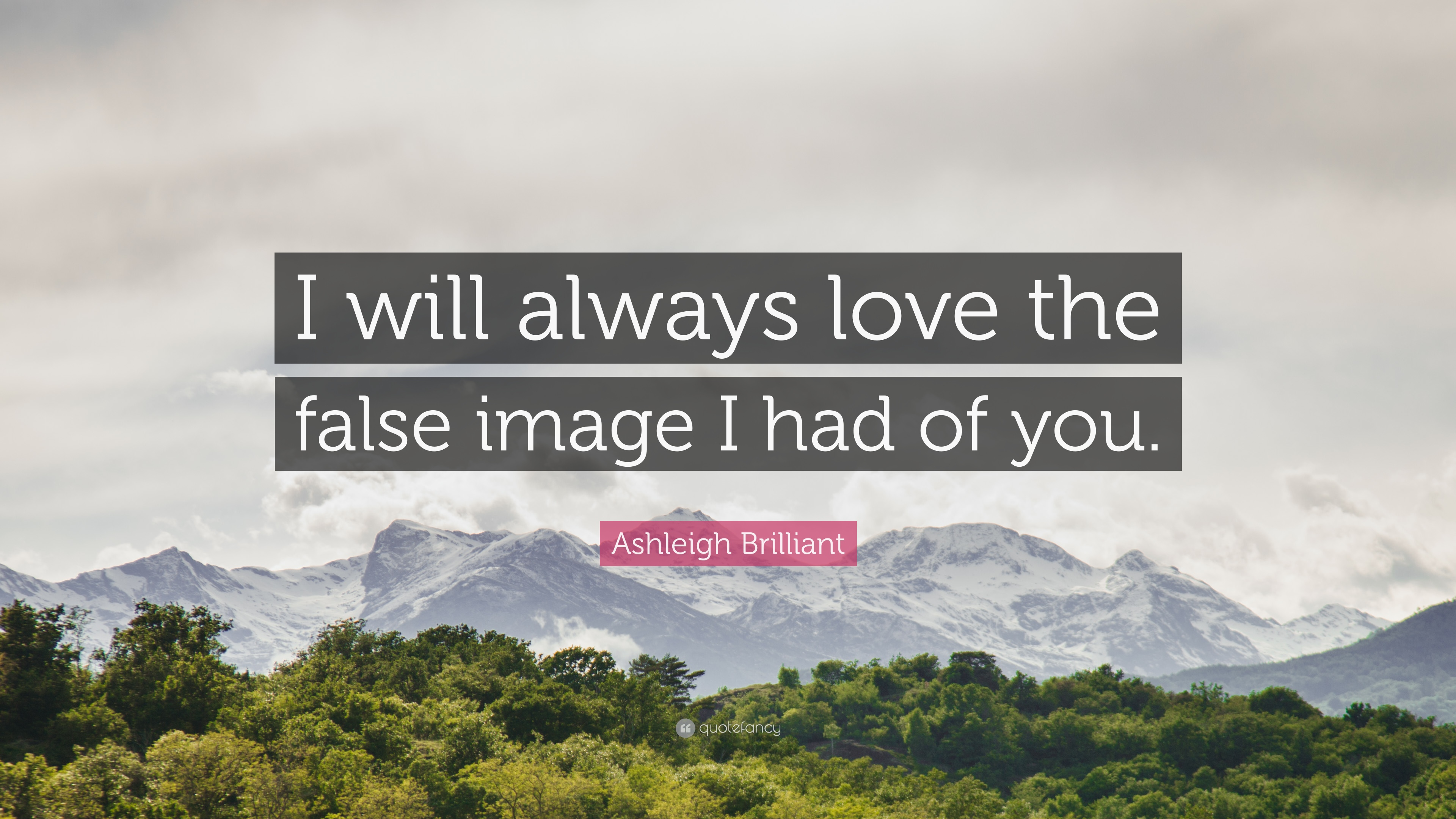 Ashleigh Brilliant Quote I Will Always Love The False Image I Had