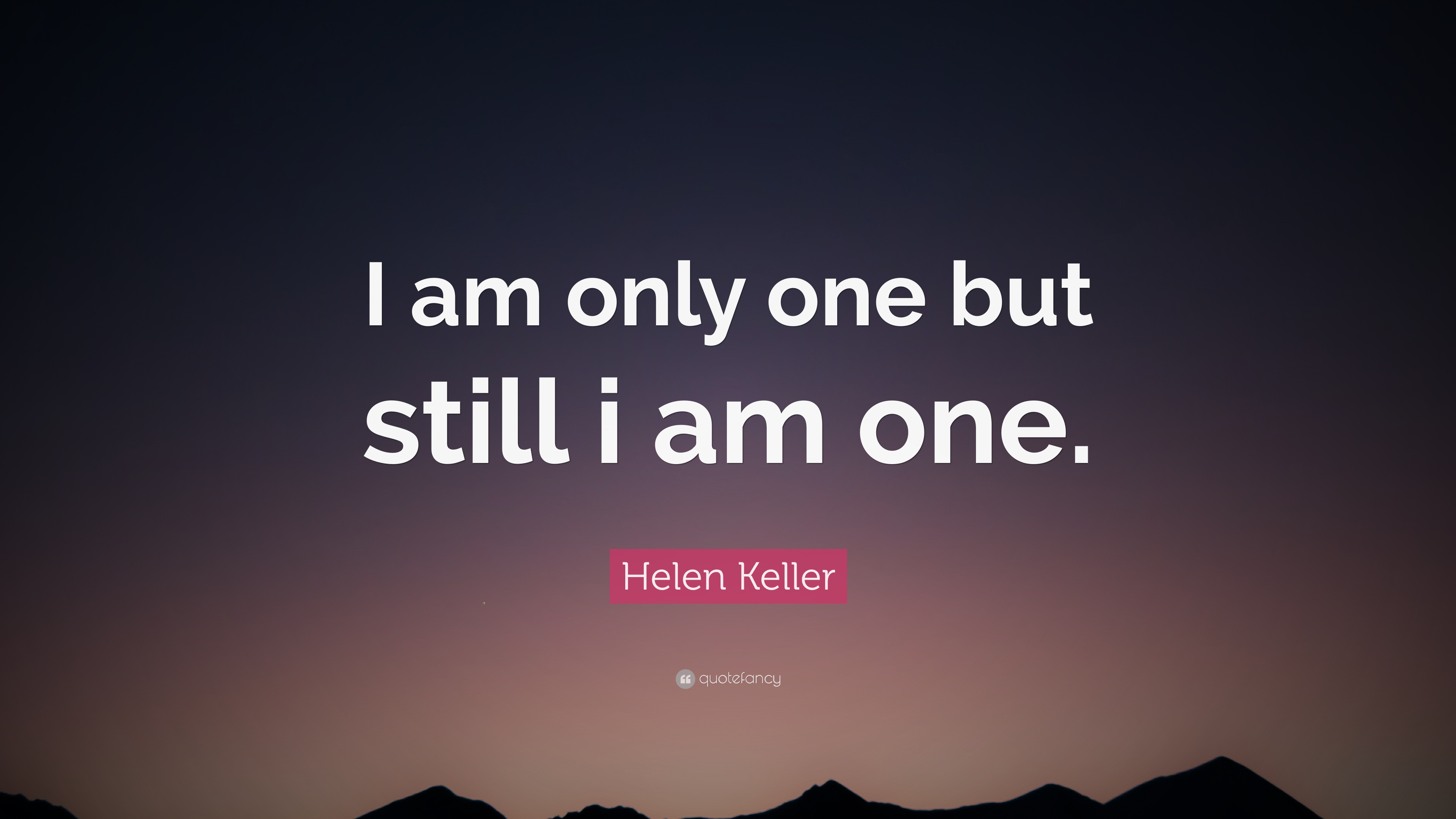 Helen Keller Quote I Am Only One But Still I Am One 12