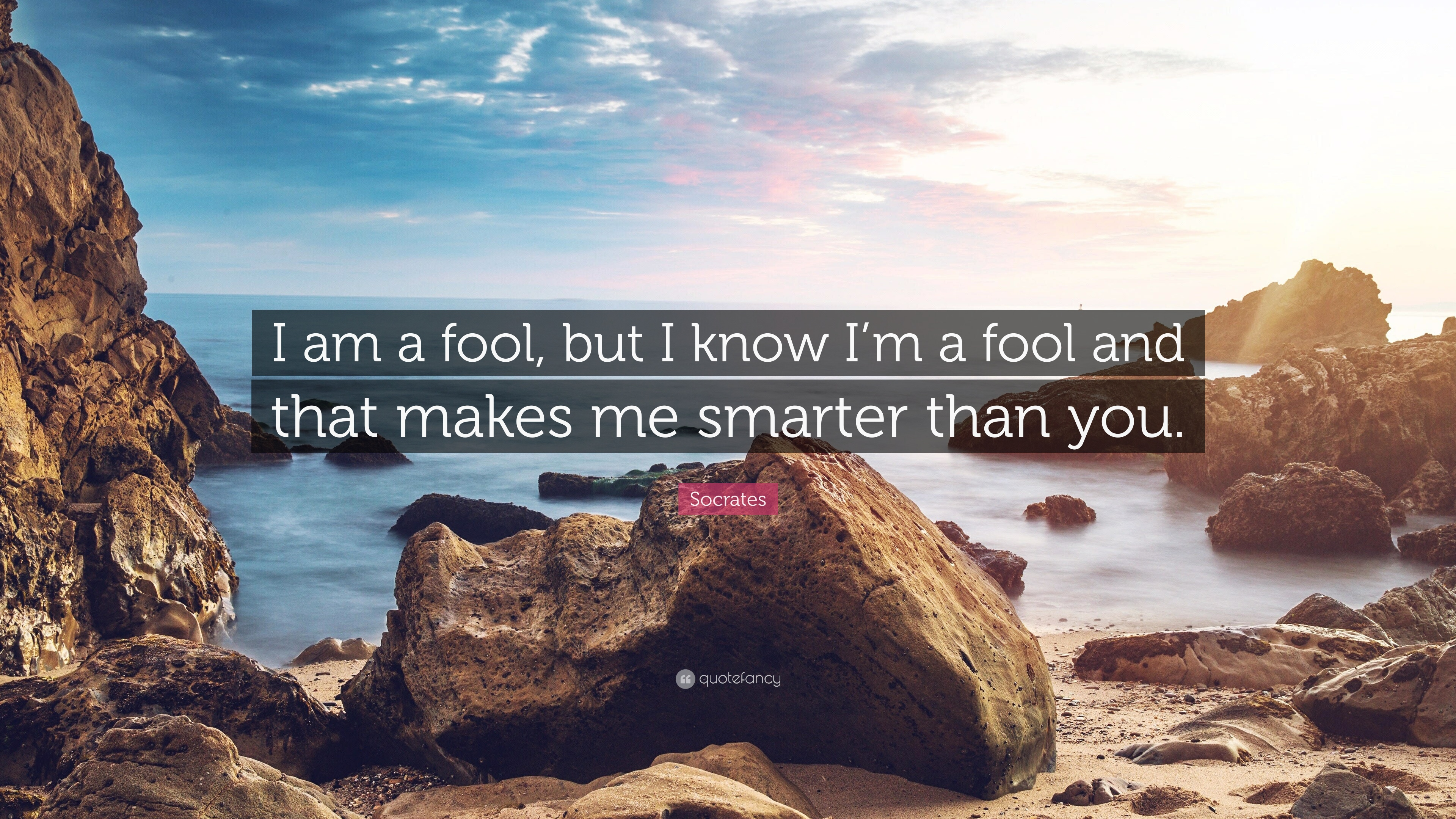 """Socrates Quote: """"I am a fool, but I know I'm a fool and ..."""
