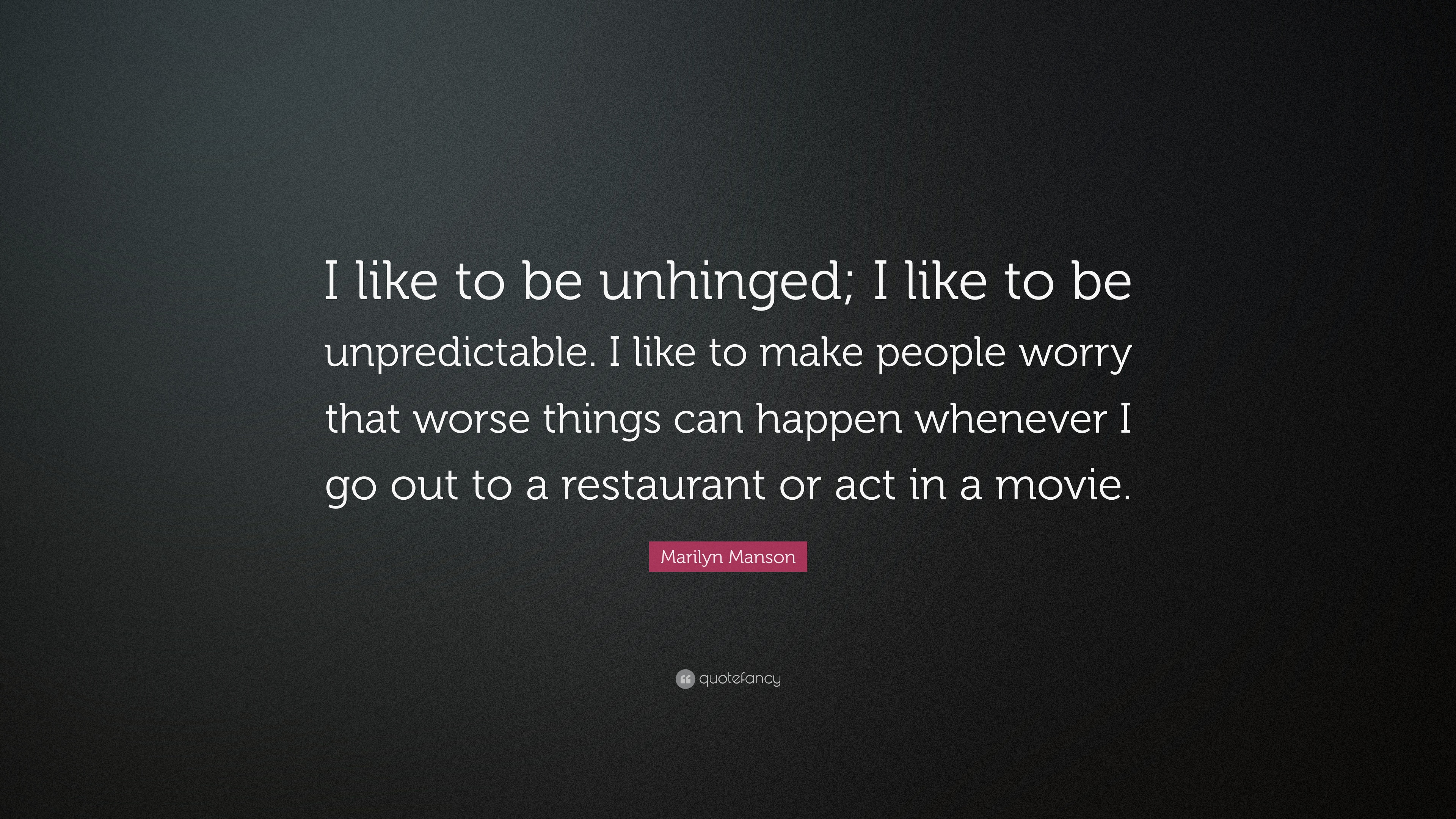 """I Like Things To Happen Quote: Marilyn Manson Quote: """"I Like To Be Unhinged; I Like To Be"""