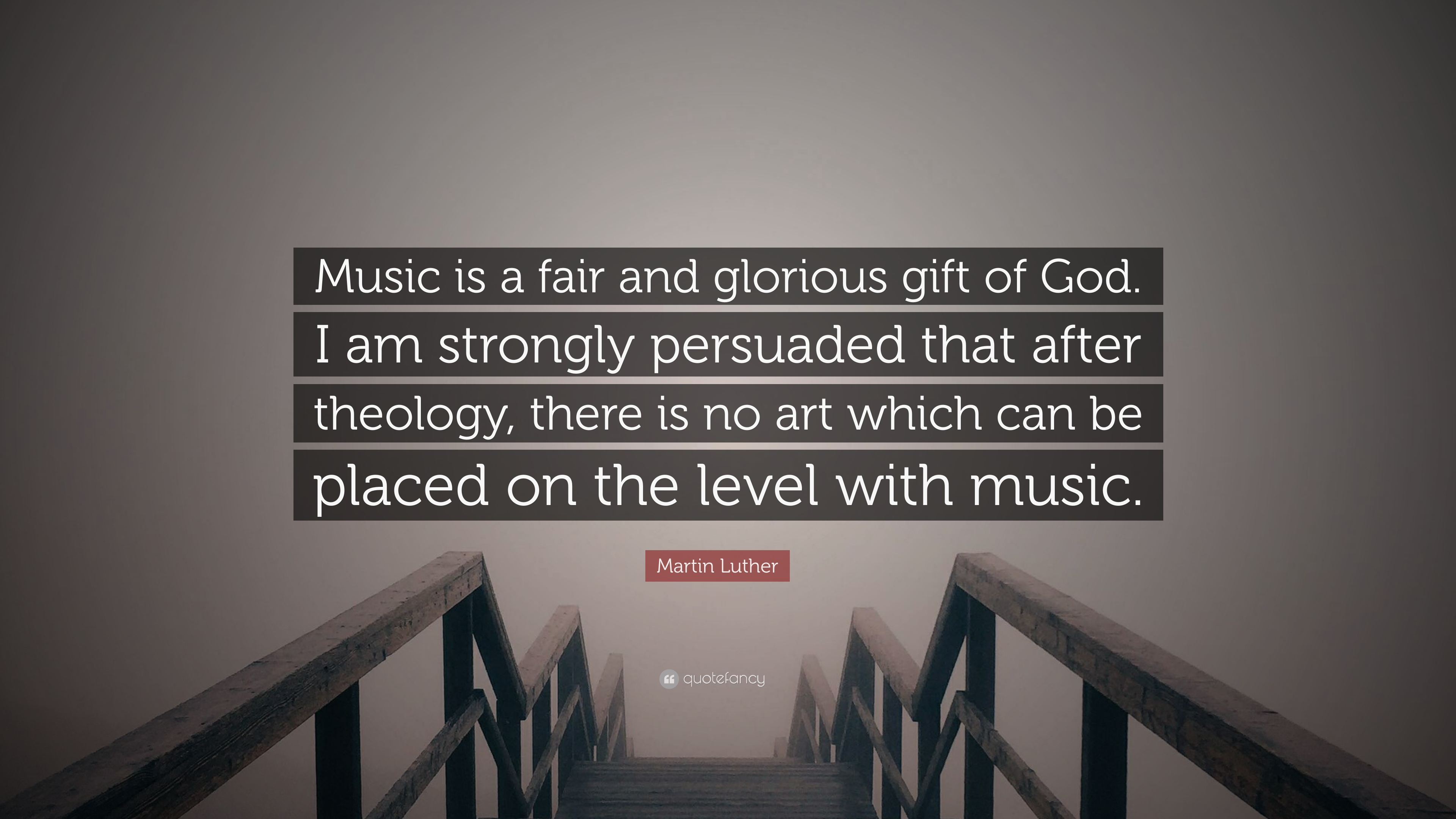"""Martin Luther Quote: """"Music Is A Fair And Glorious Gift Of"""