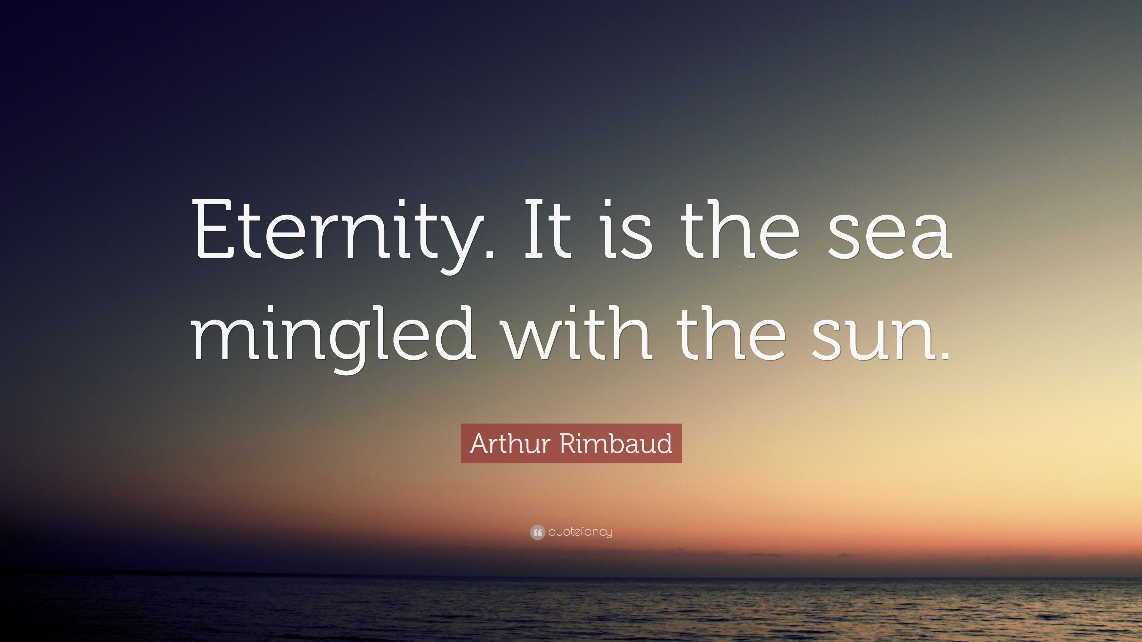 "Arthur Rimbaud Quote: ""Eternity. It is the sea mingled with ..."