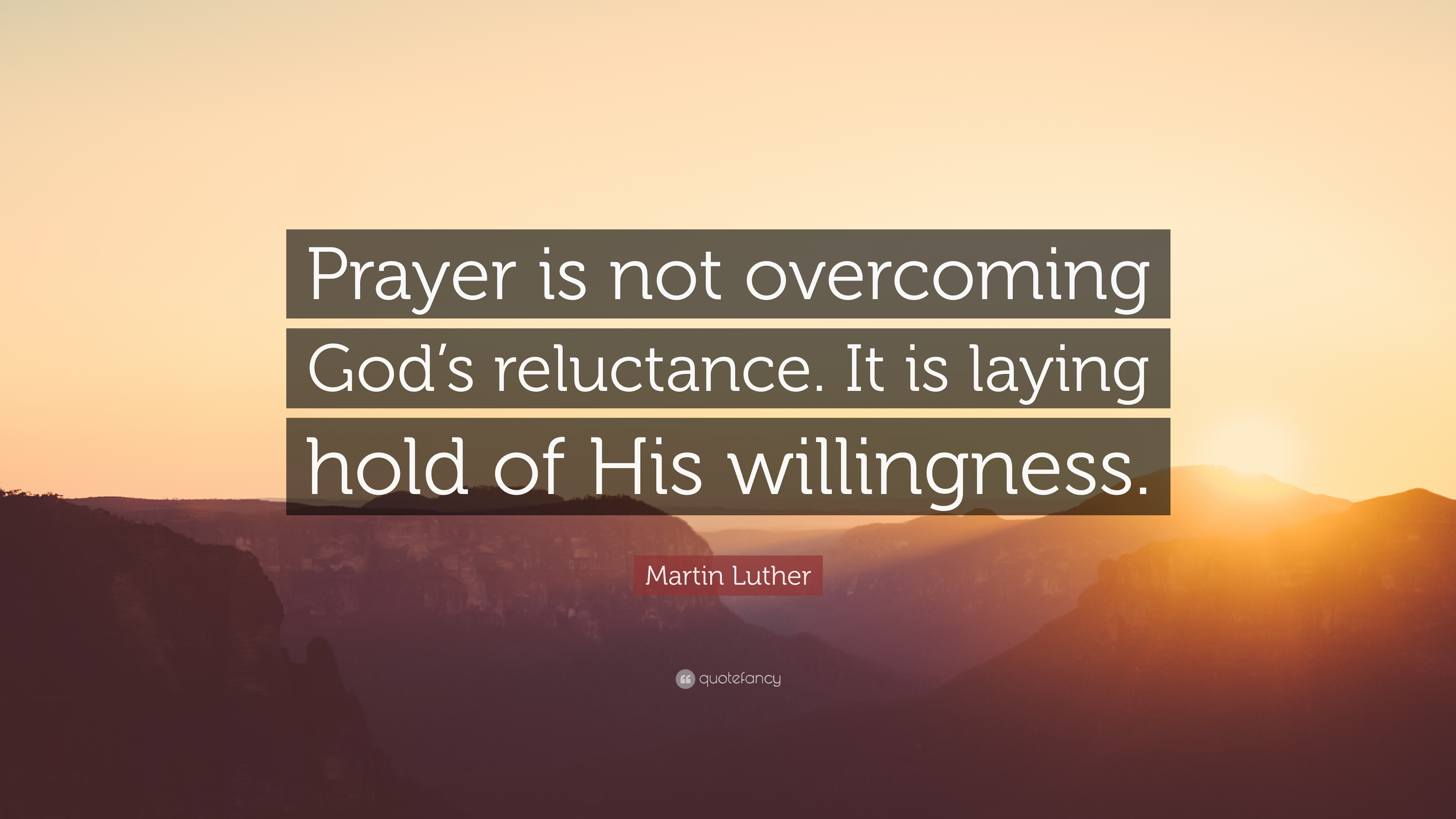 """Martin Luther Quote: """"Prayer Is Not Overcoming God's"""