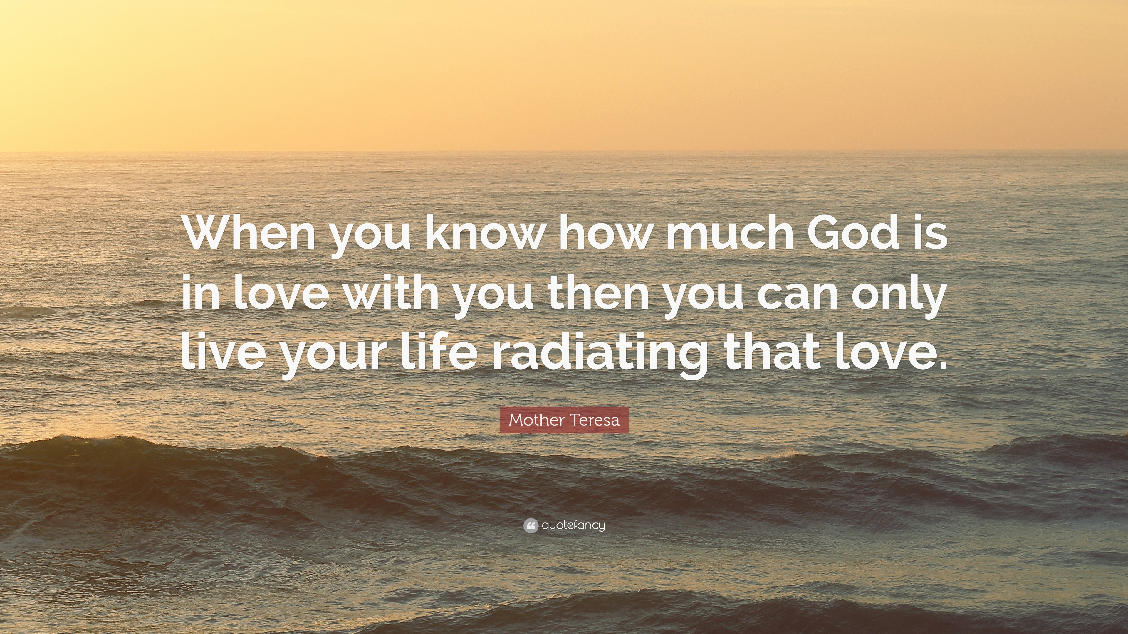 "Mother Teresa Quote ""When you know how much God is in love with you"