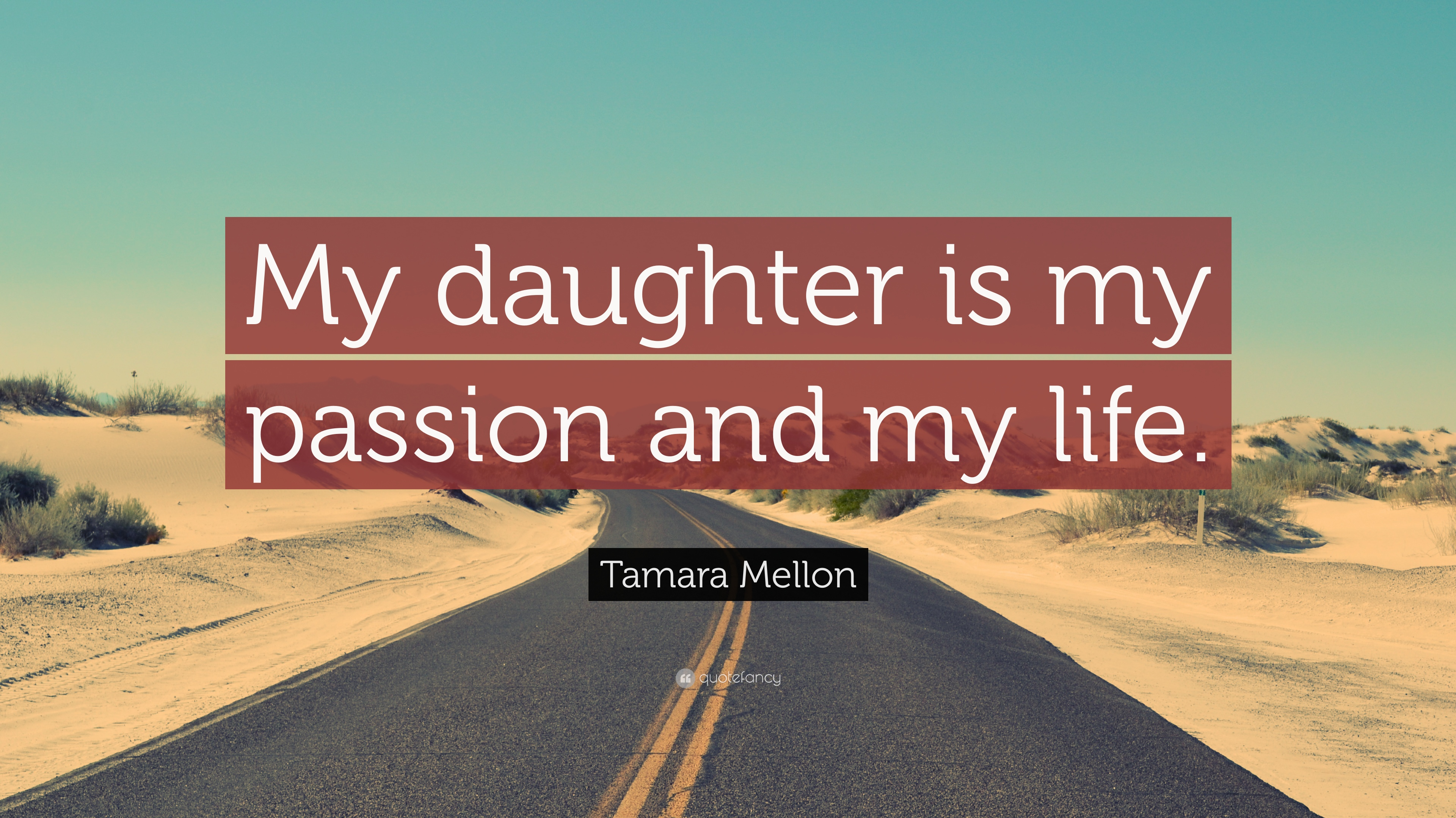"Tamara Mellon Quote: ""My daughter is my passion and my ..."