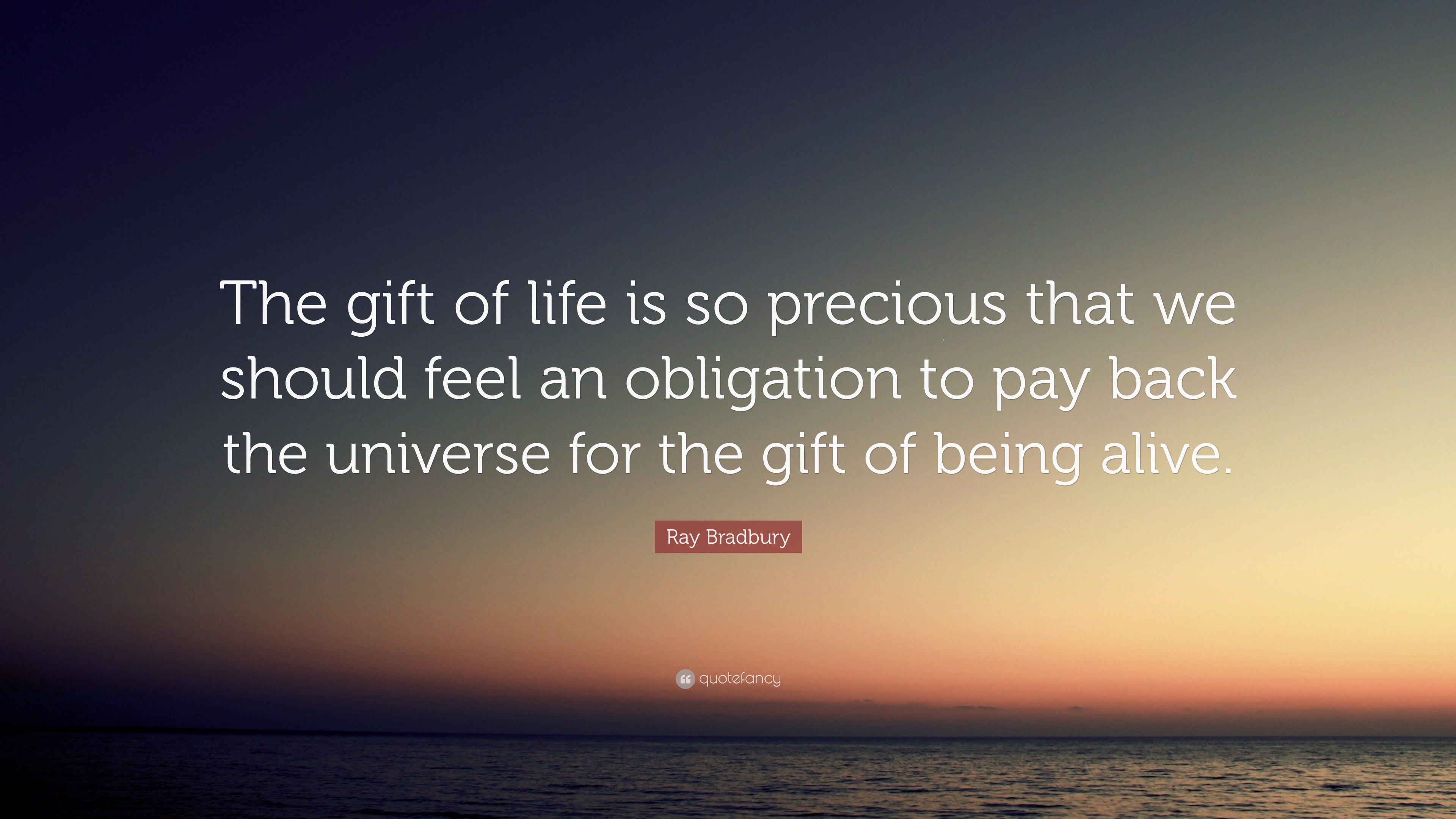 Ray Bradbury Quote The Gift Of Life Is So Precious That We Should