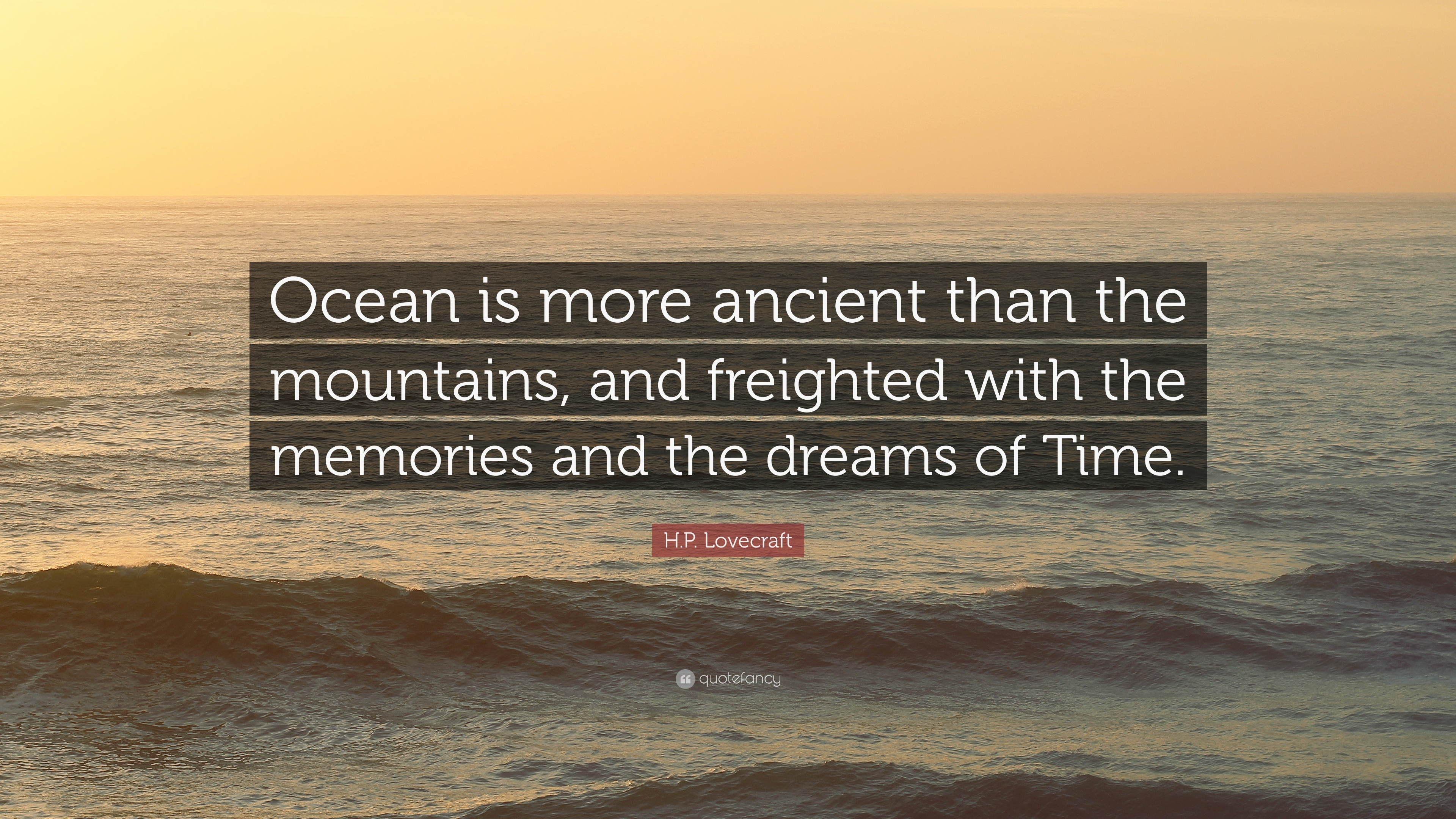 Quotes About Ocean | H P Lovecraft Quote Ocean Is More Ancient Than The Mountains And