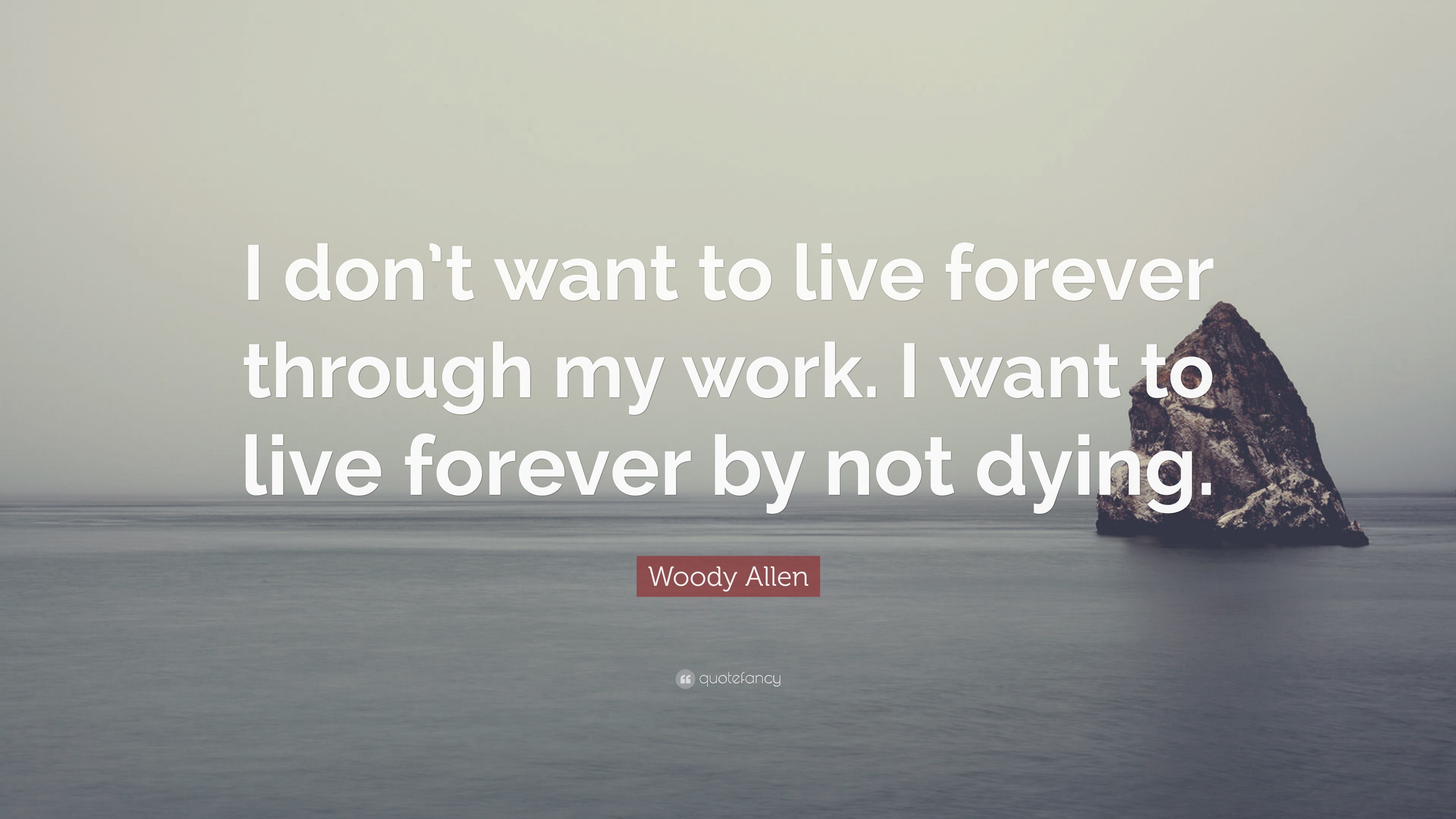 """I Want To Live With You Forever Quotes: Woody Allen Quote: """"I Don't Want To Live Forever Through"""