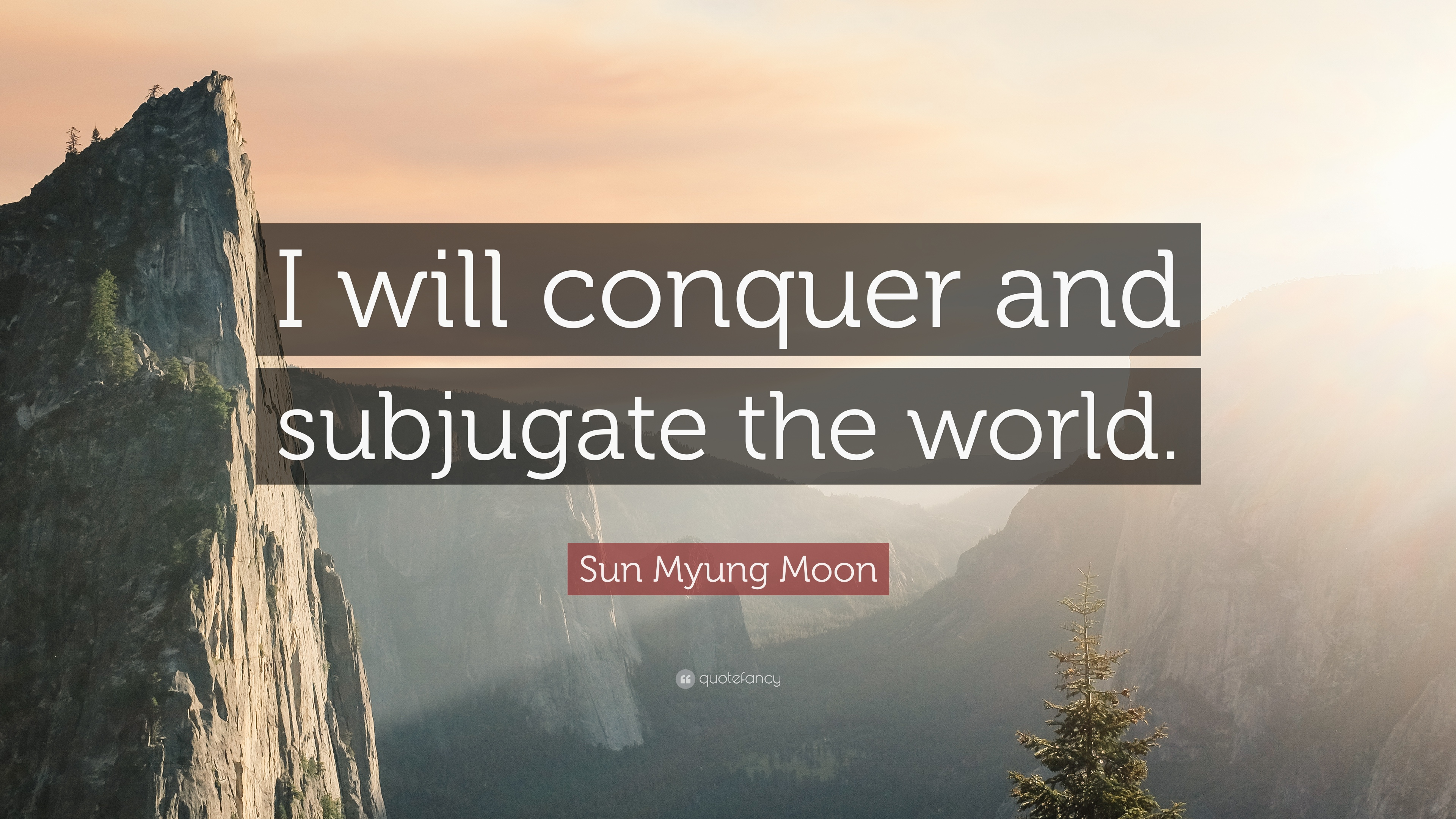 Sun Myung Moon Quote I Will Conquer And Subjugate The World 10