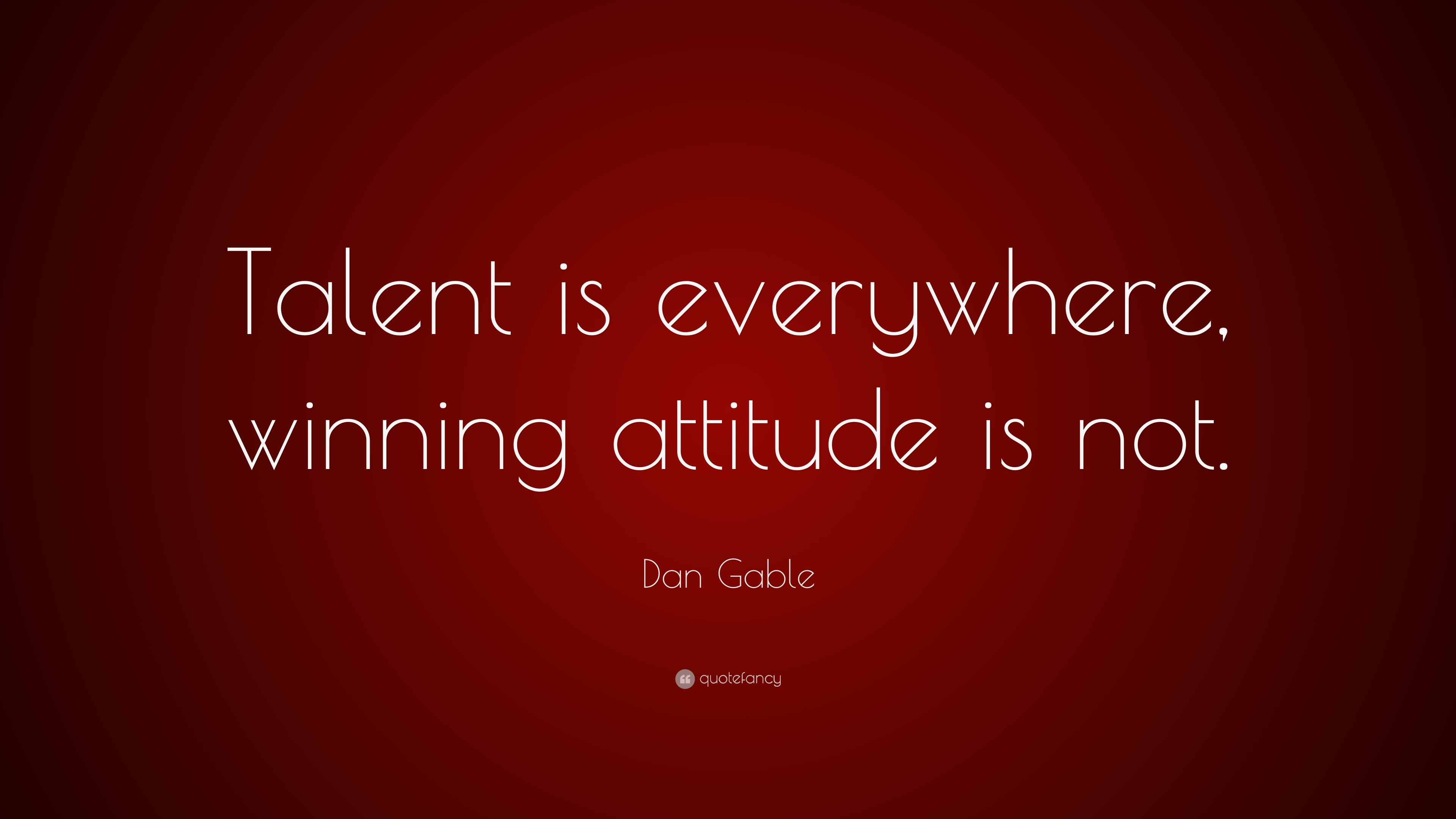 """Dan Gable Quote: """"Talent Is Everywhere, Winning Attitude"""