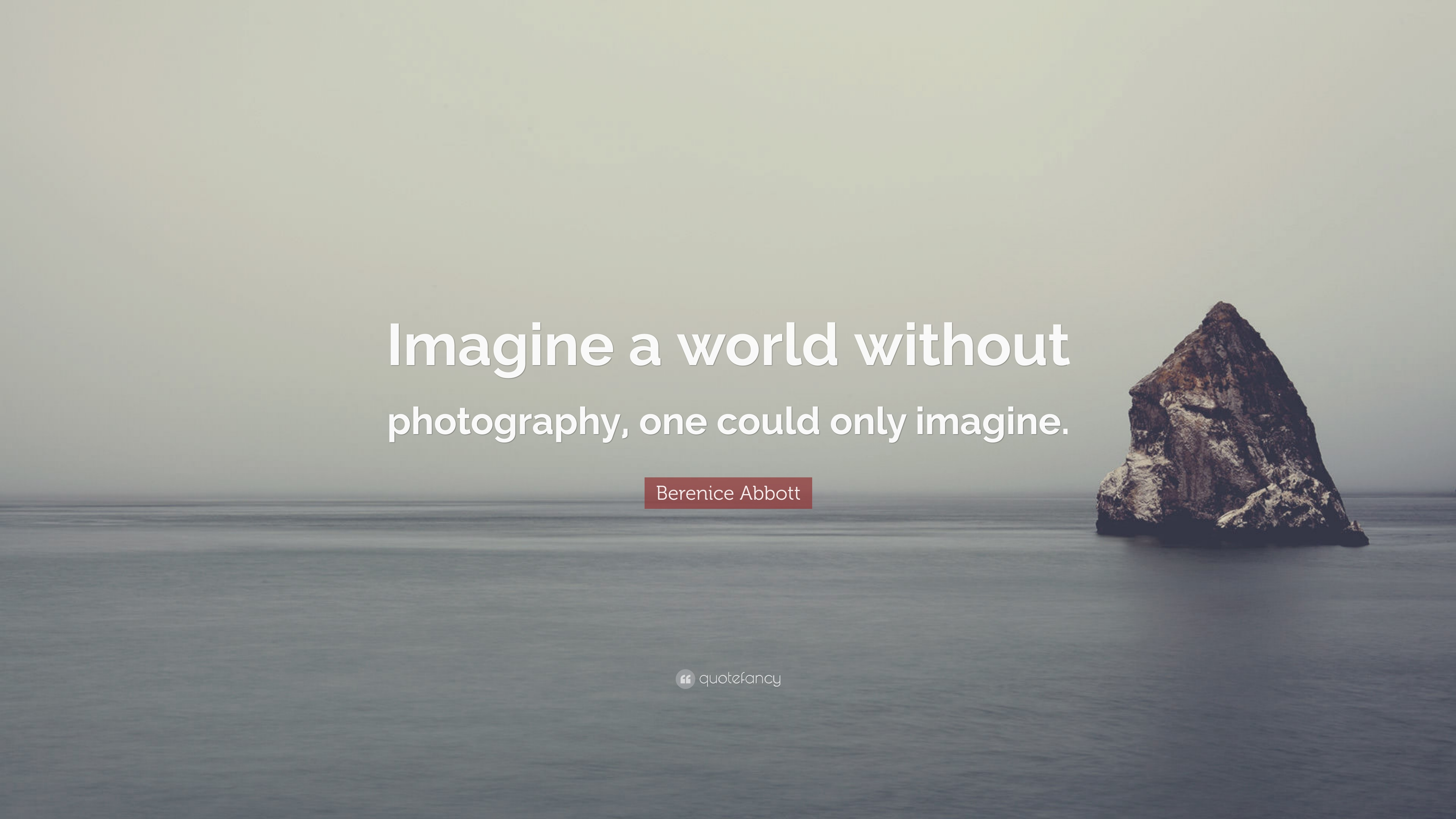 """Berenice Abbott Quote: """"Imagine A World Without"""