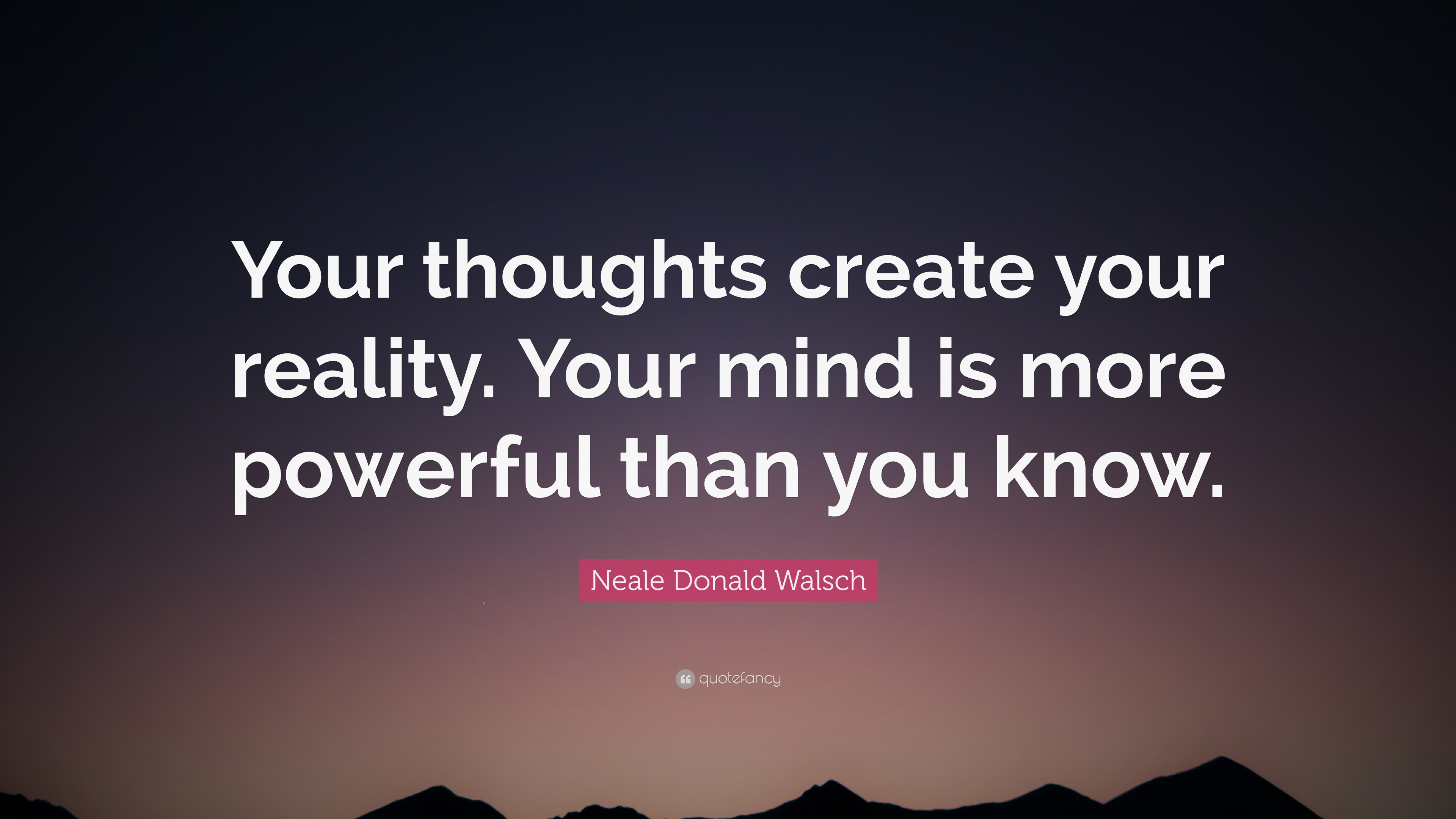 Neale Donald Walsch Quote Your Thoughts Create Your
