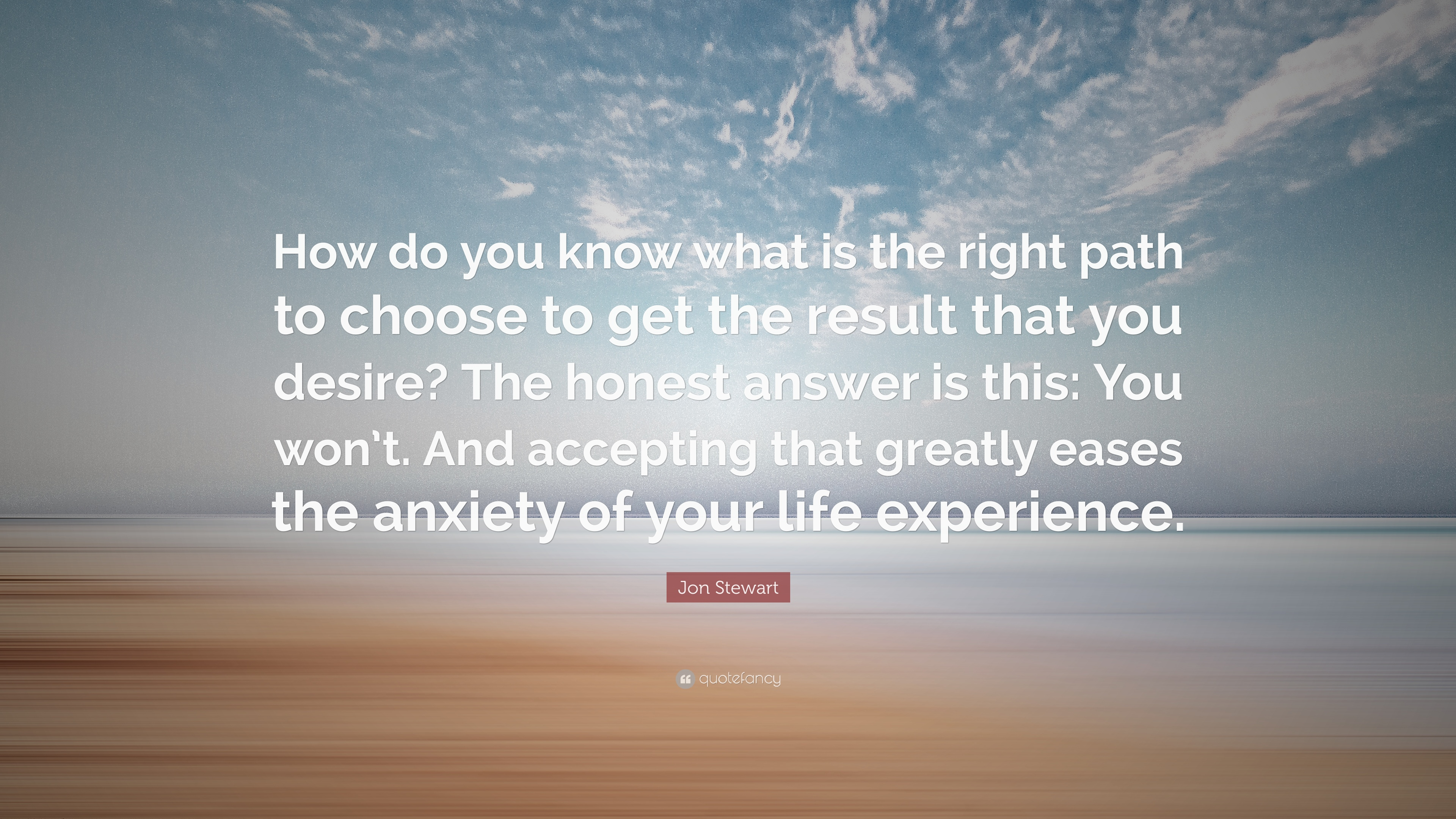 "Jon Stewart Quote: ""How Do You Know What Is The Right Path"