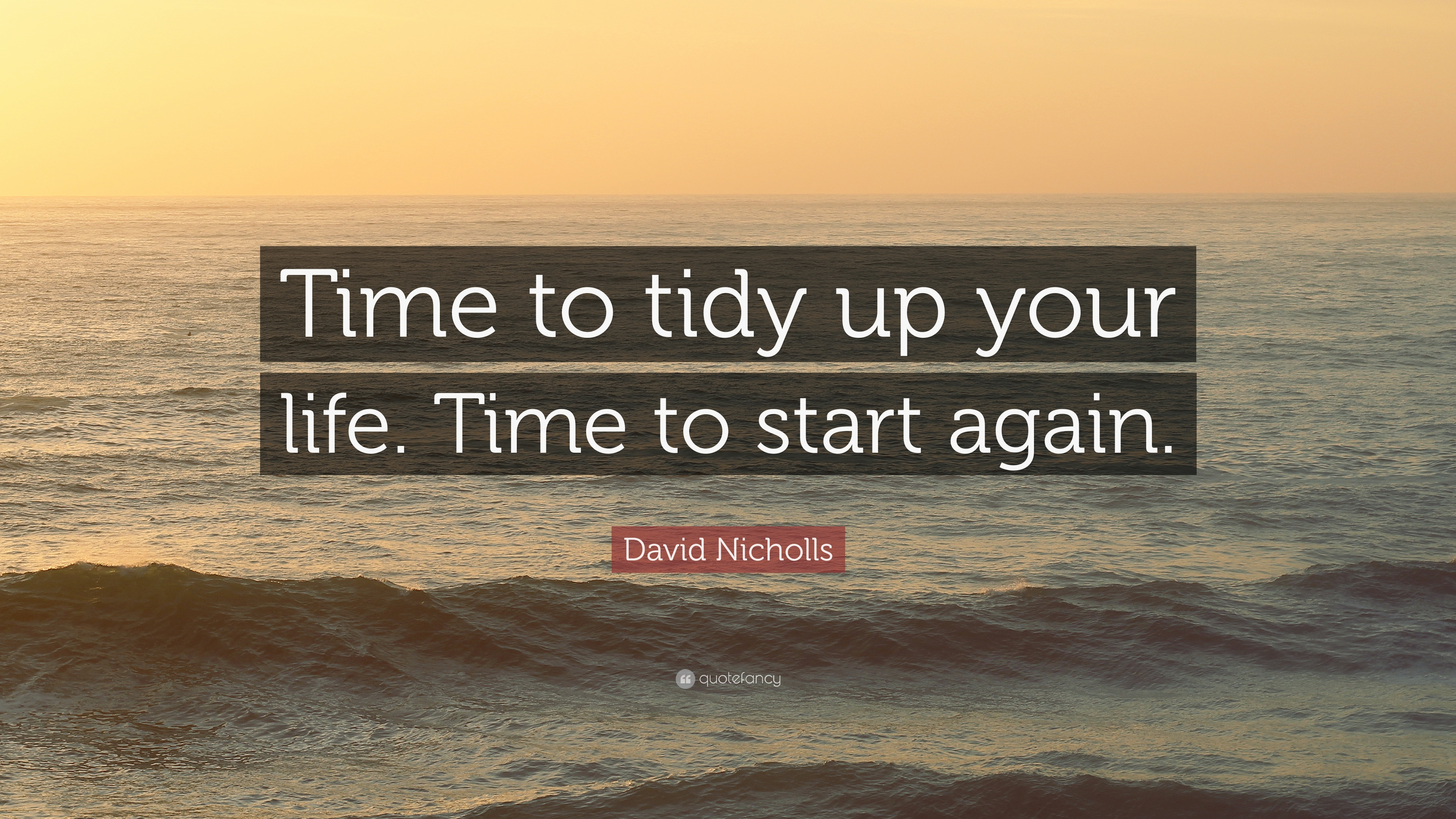 David Nicholls Quote Time To Tidy Up Your Life Time To Start