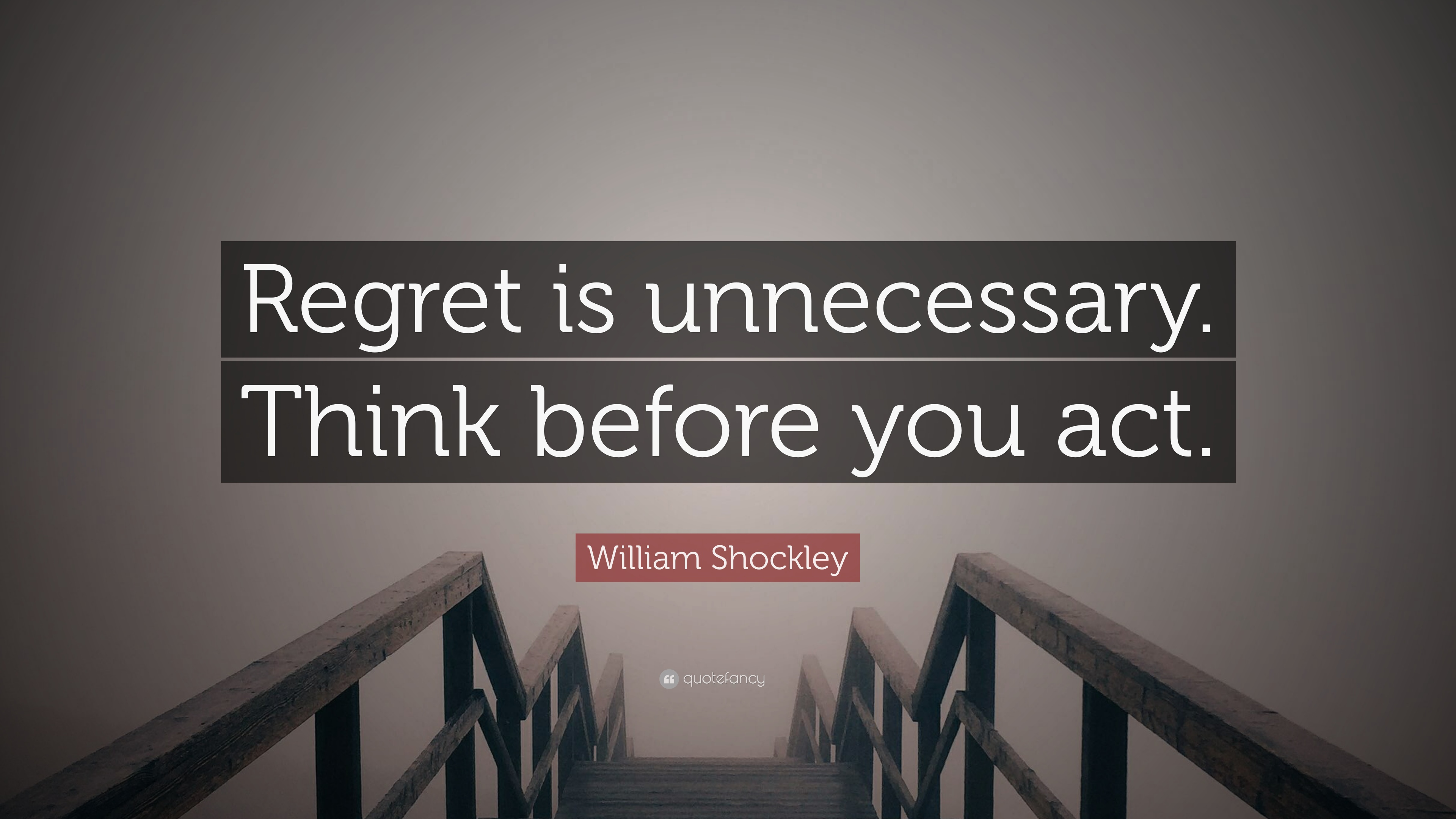 """William Shockley Quote: """"Regret is unnecessary  Think before"""