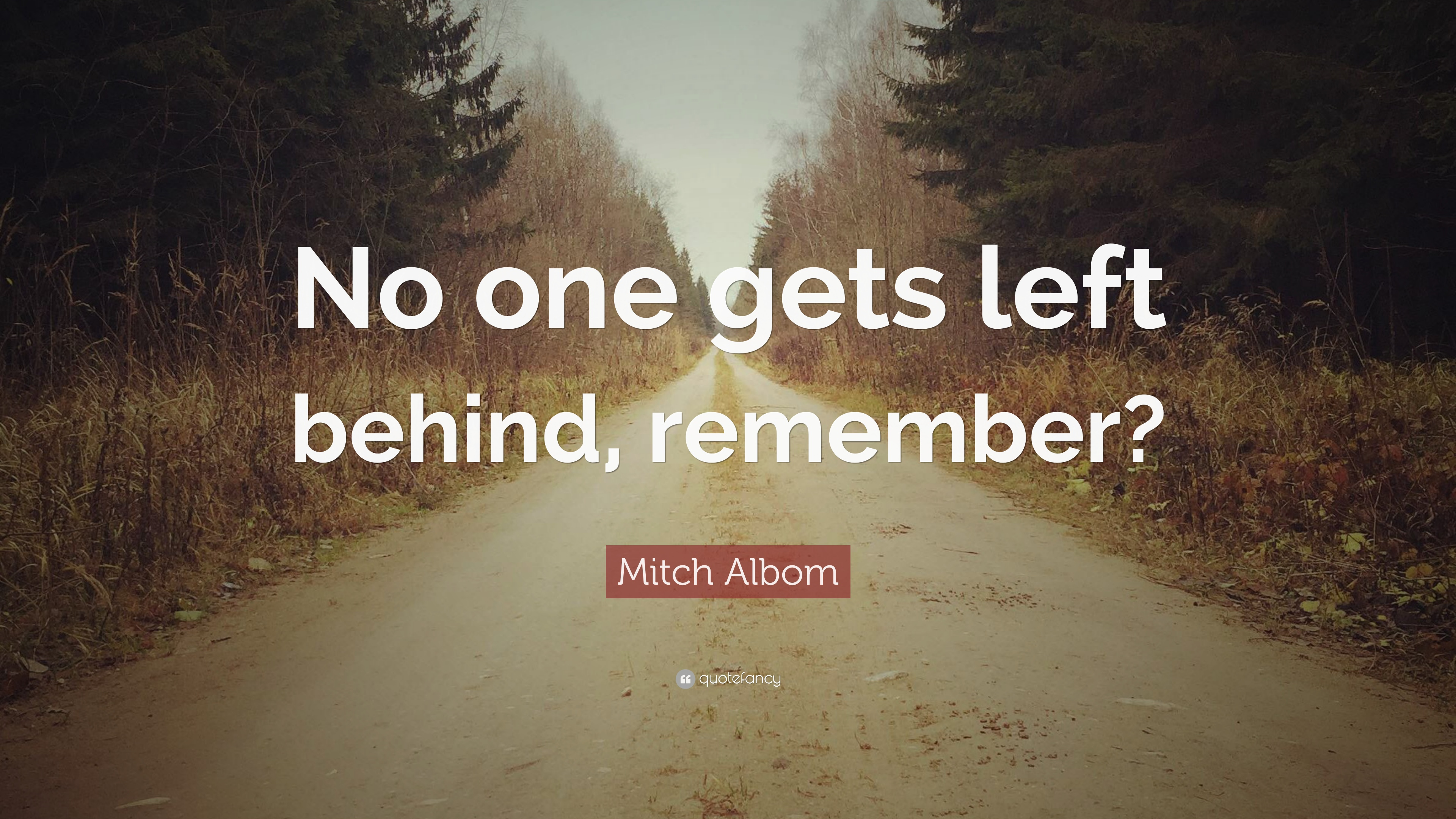 Mitch Albom Quote No One Gets Left Behind Remember 12