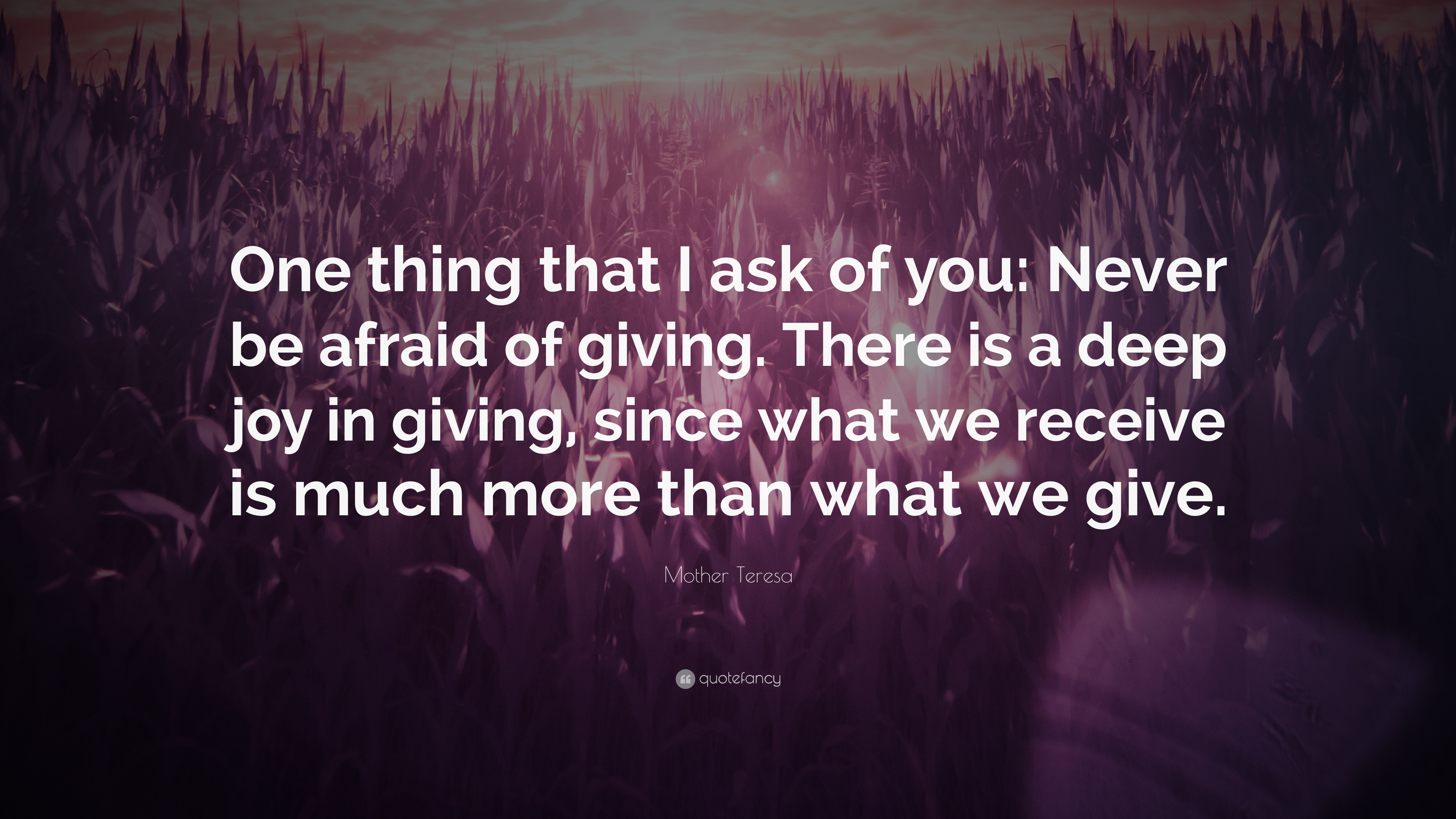 """Joy In Giving: Mother Teresa Quote: """"One Thing That I Ask Of You: Never"""