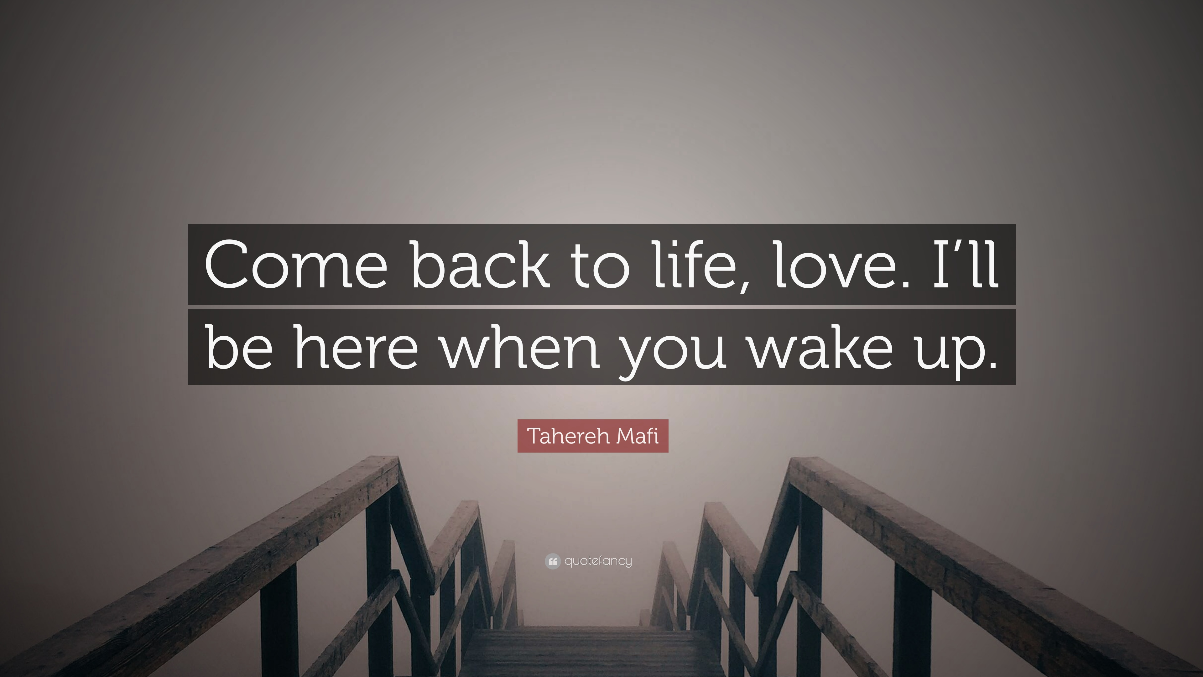 Tahereh Mafi Quote Come Back To Life Love Ill Be Here When You