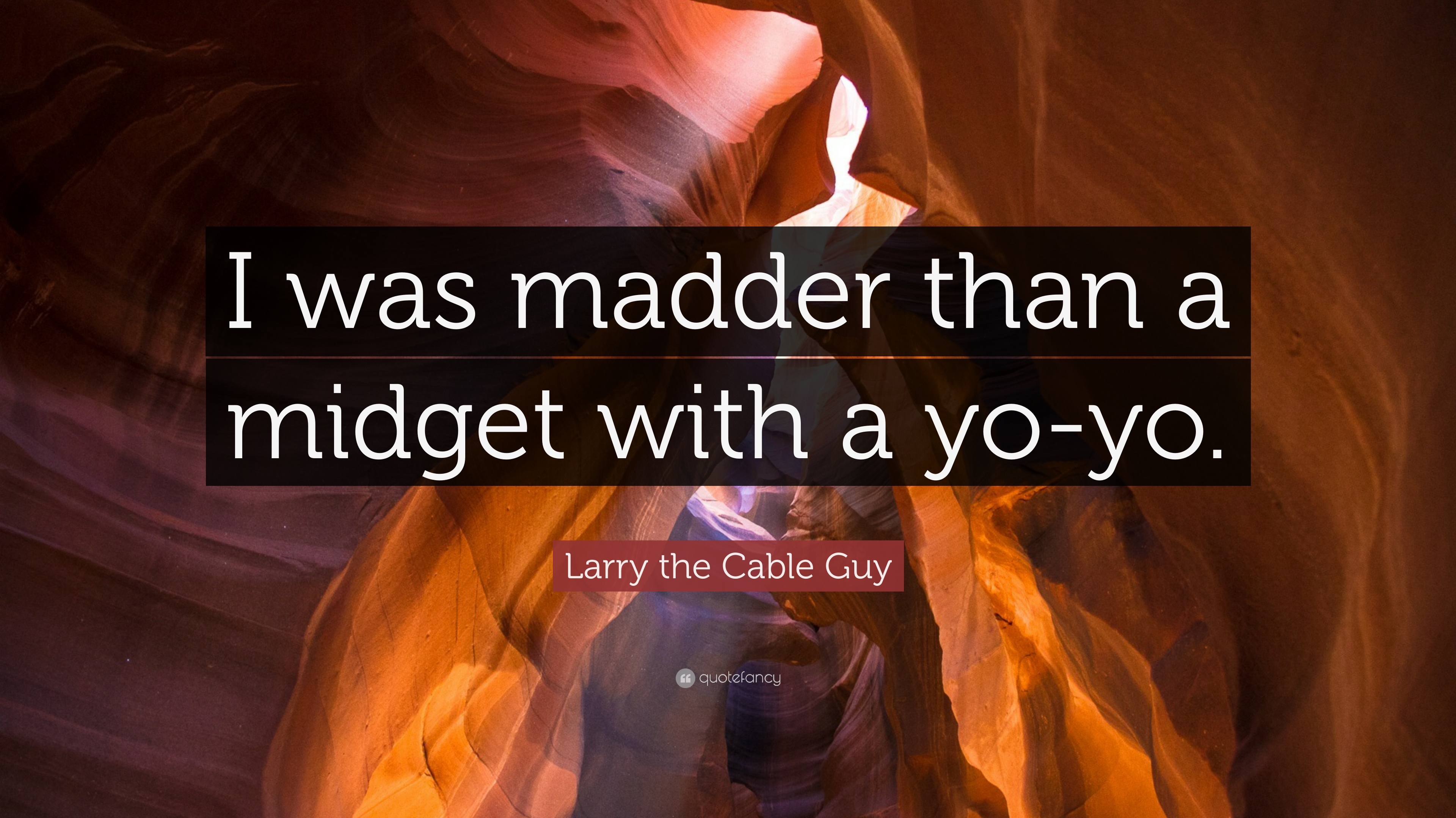 """Larry The Cable Guy Quote: """"I Was Madder Than A Midget"""