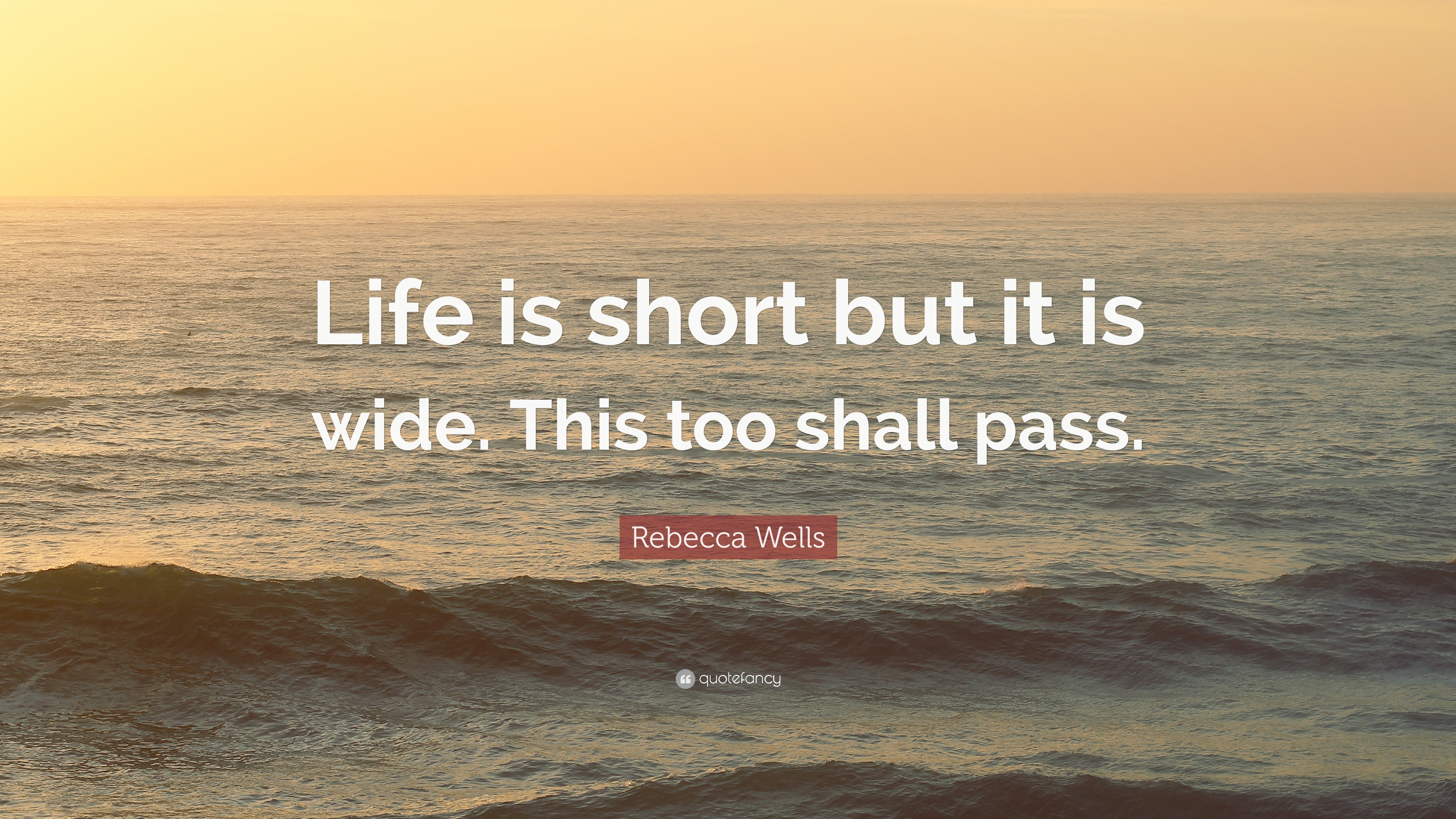 Rebecca Wells Quote Life Is Short But It Is Wide This Too
