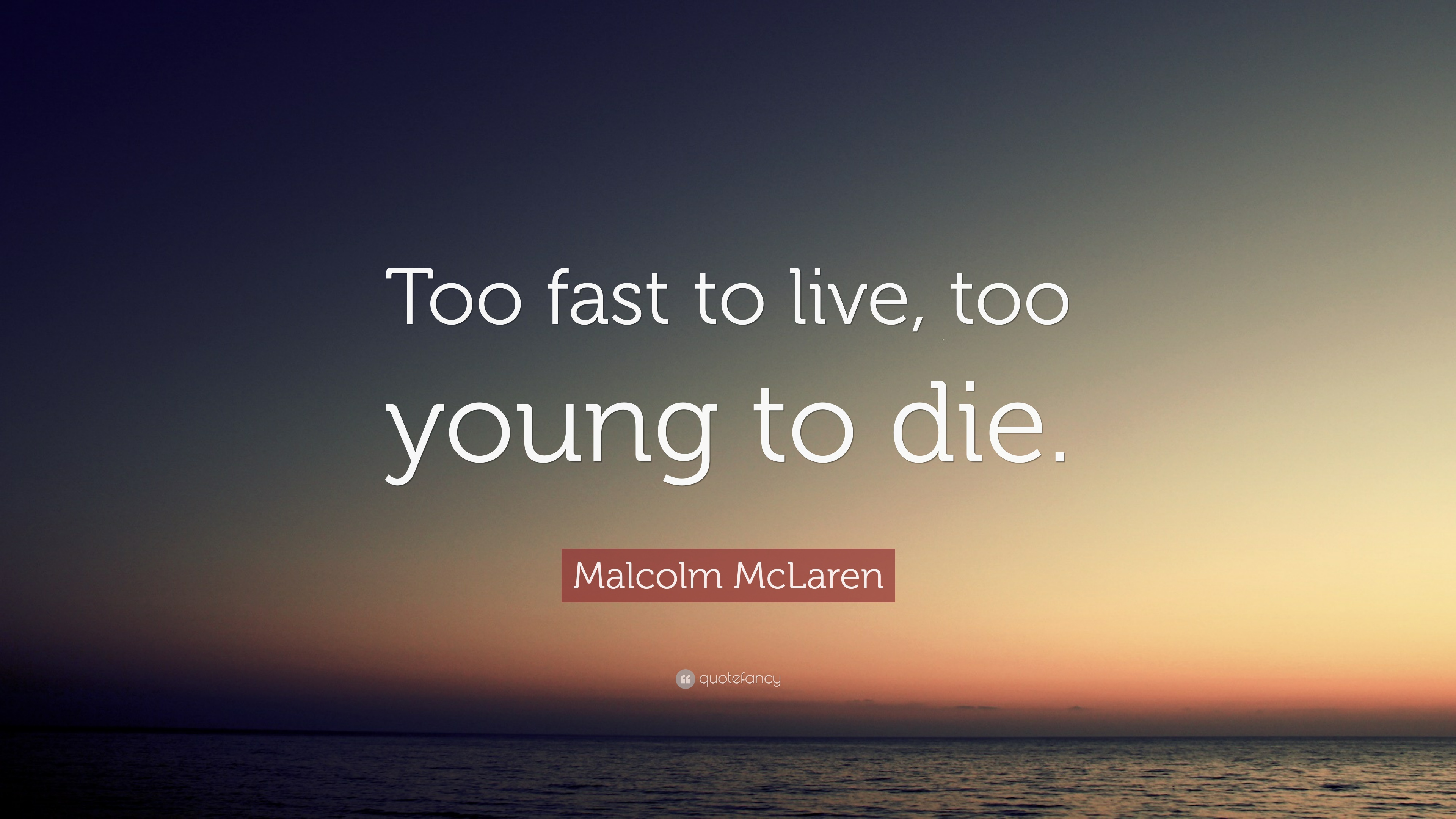 Malcolm Mclaren Quote Too Fast To Live Too Young To Die 12