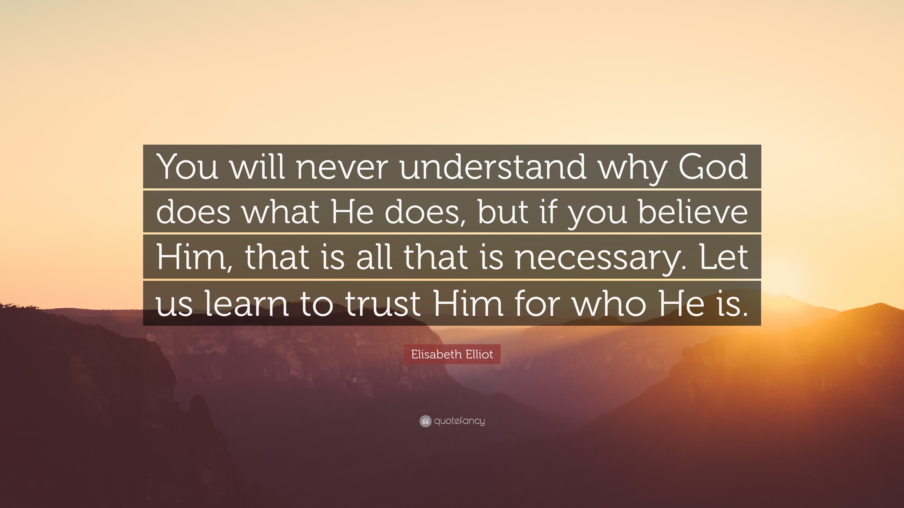 Elisabeth Elliot Quote You Will Never Understand Why God Does What