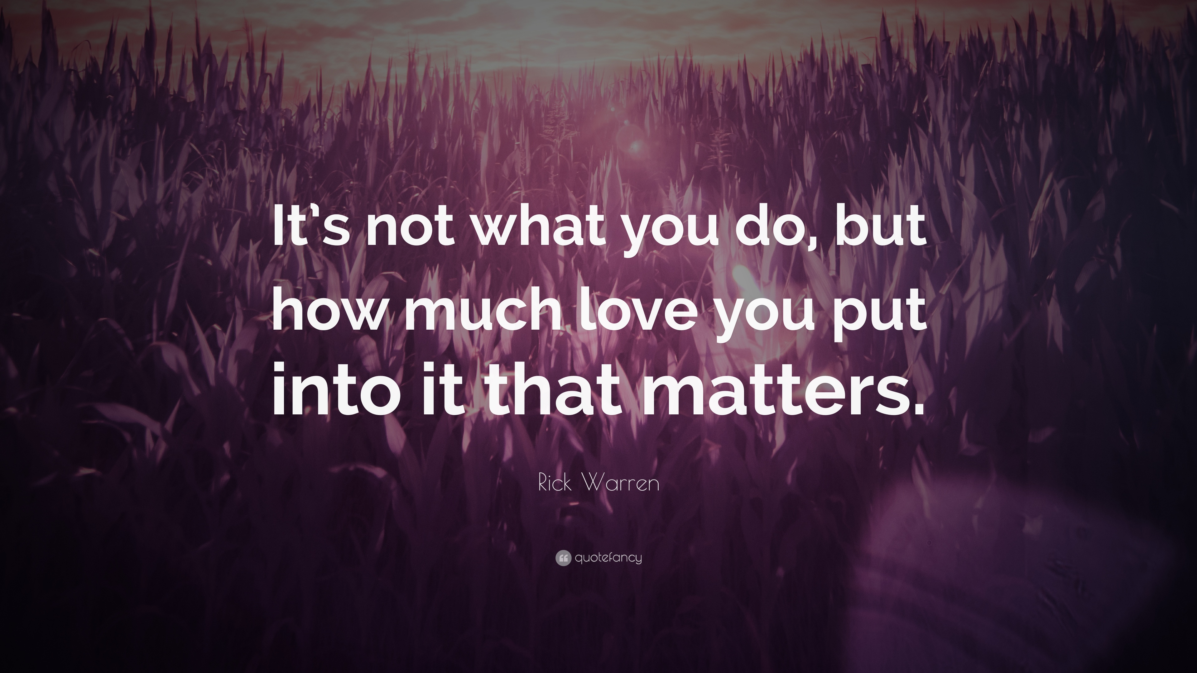 Rick Warren Quote Its Not What You Do But How Much Love You Put