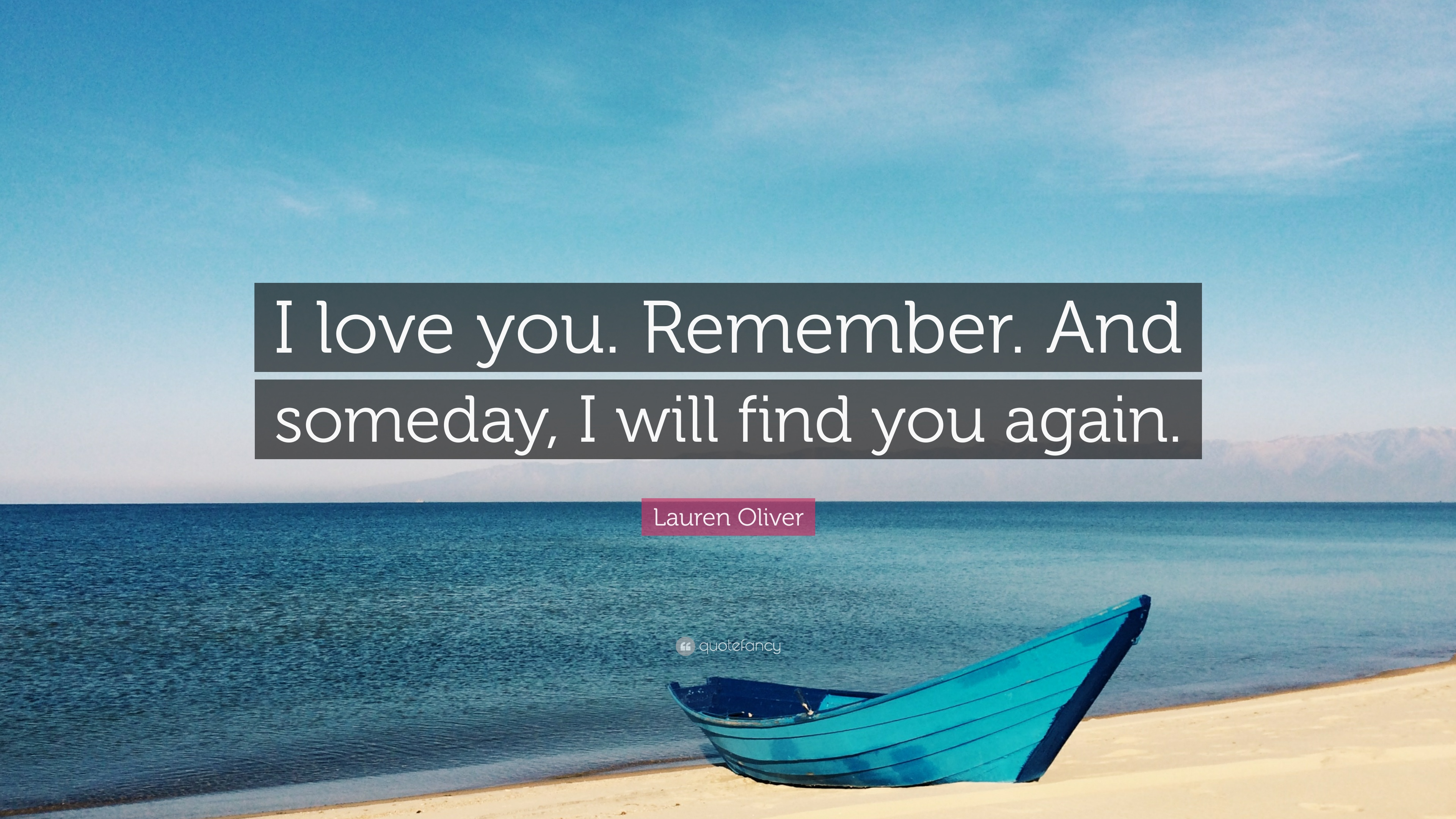 Lauren Oliver Quote I Love You Remember And Someday I Will Find