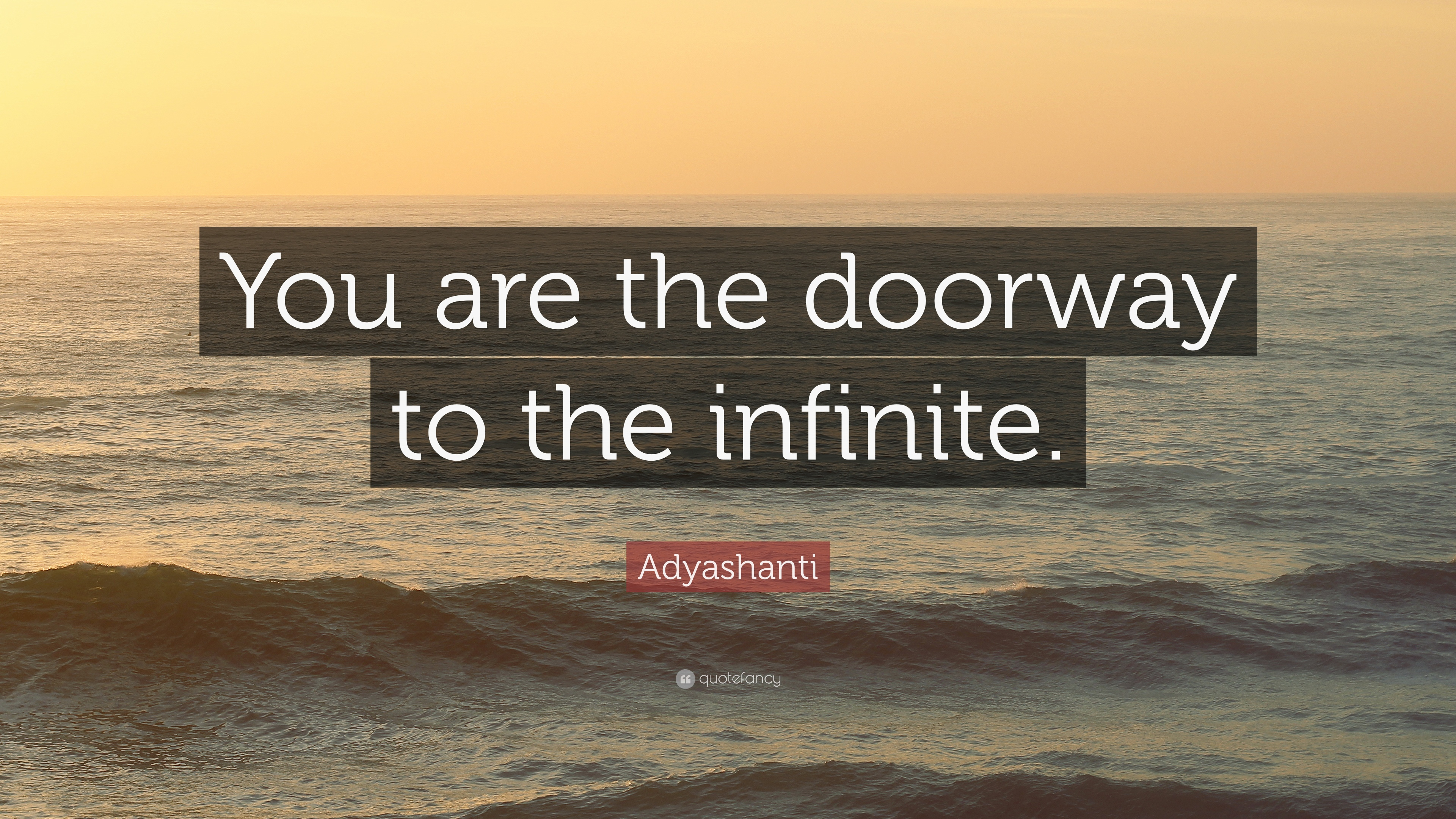 "Adyashanti Quotes Adyashanti Quote ""You Are The Doorway To The Infinite."" 12"