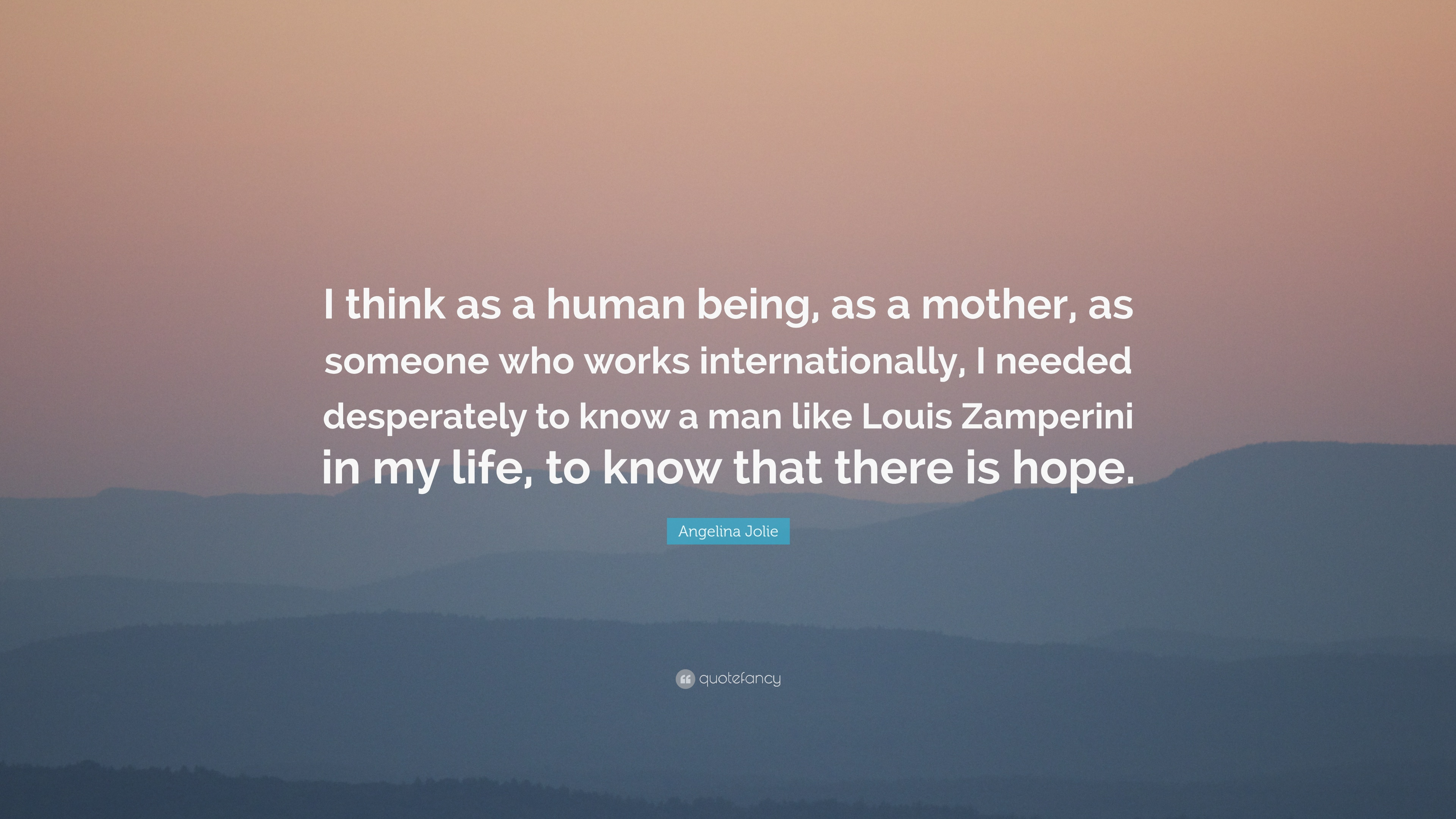 Angelina Jolie Quote I Think As A Human Being As A Mother As