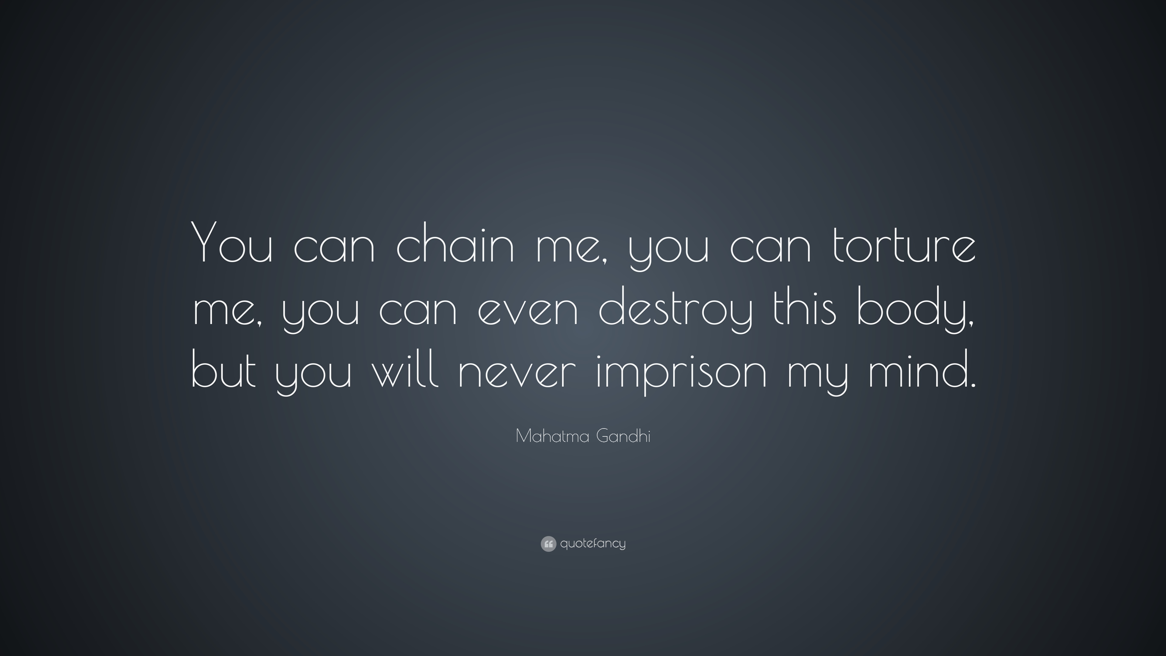 Mahatma Gandhi Quote You Can Chain Me You Can Torture Me You Can