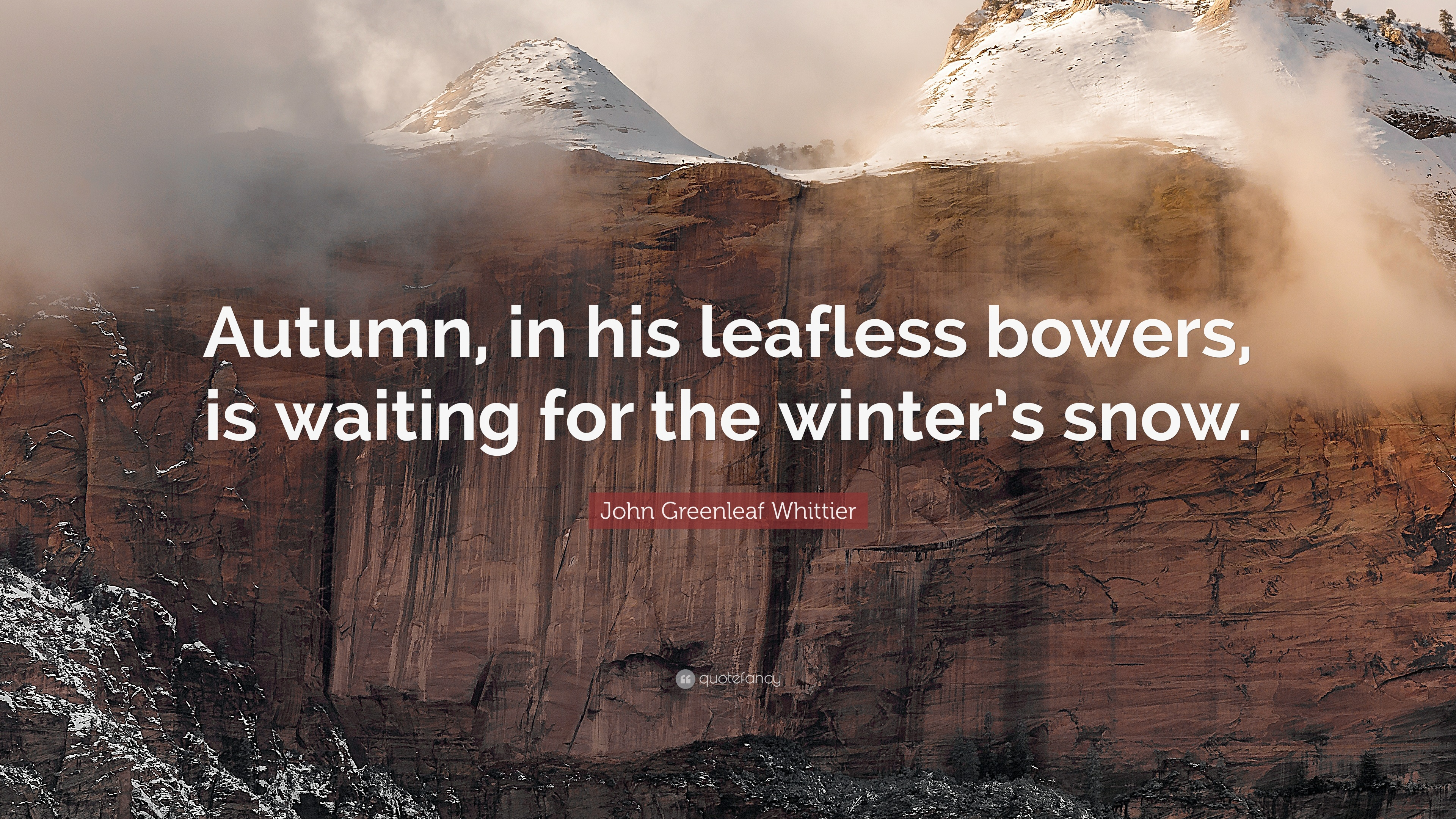 Superbe John Greenleaf Whittier Quote: U201cAutumn, In His Leafless Bowers, Is Waiting  For