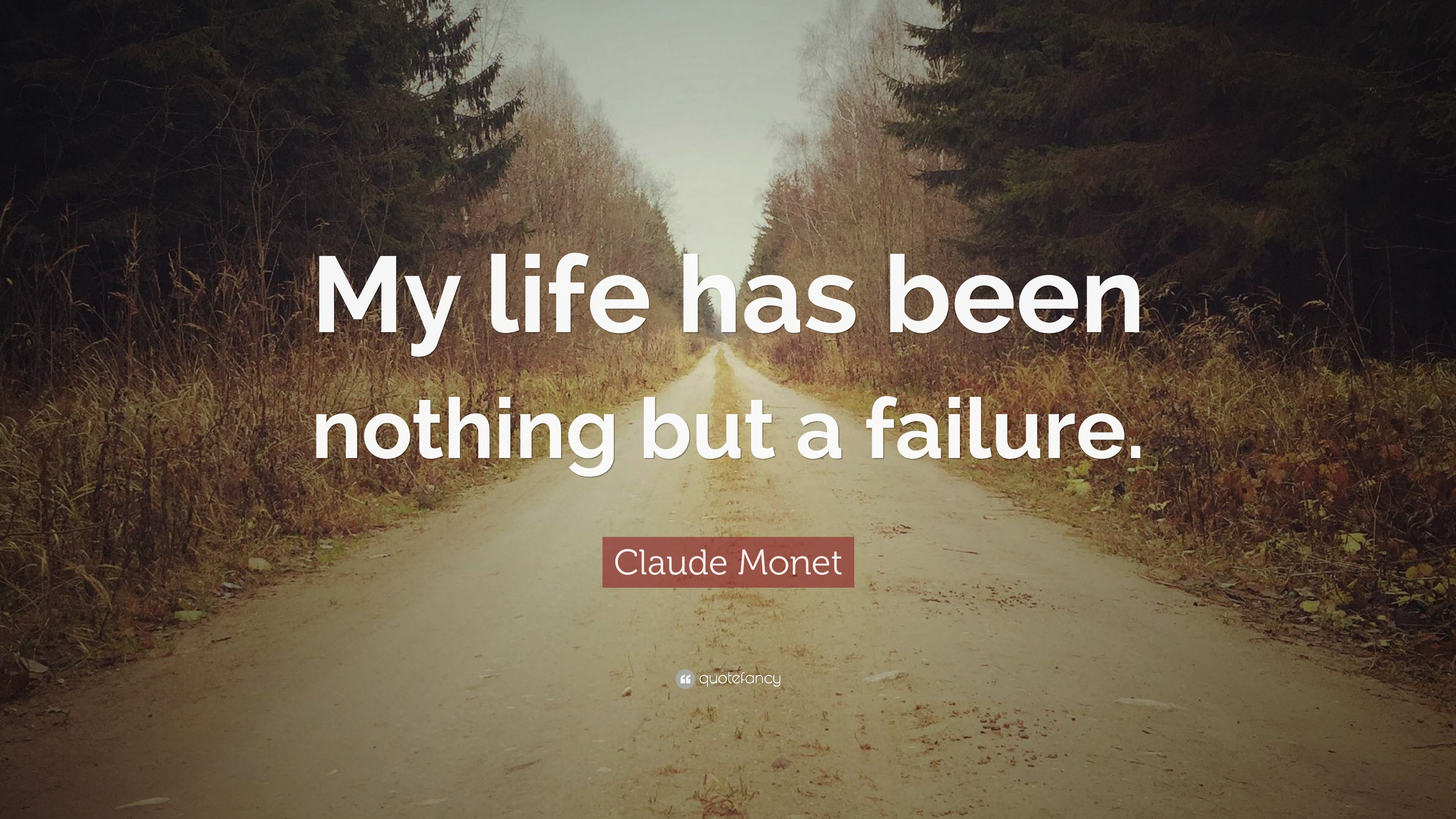 Claude Monet Quote My Life Has Been Nothing But A Failure 12