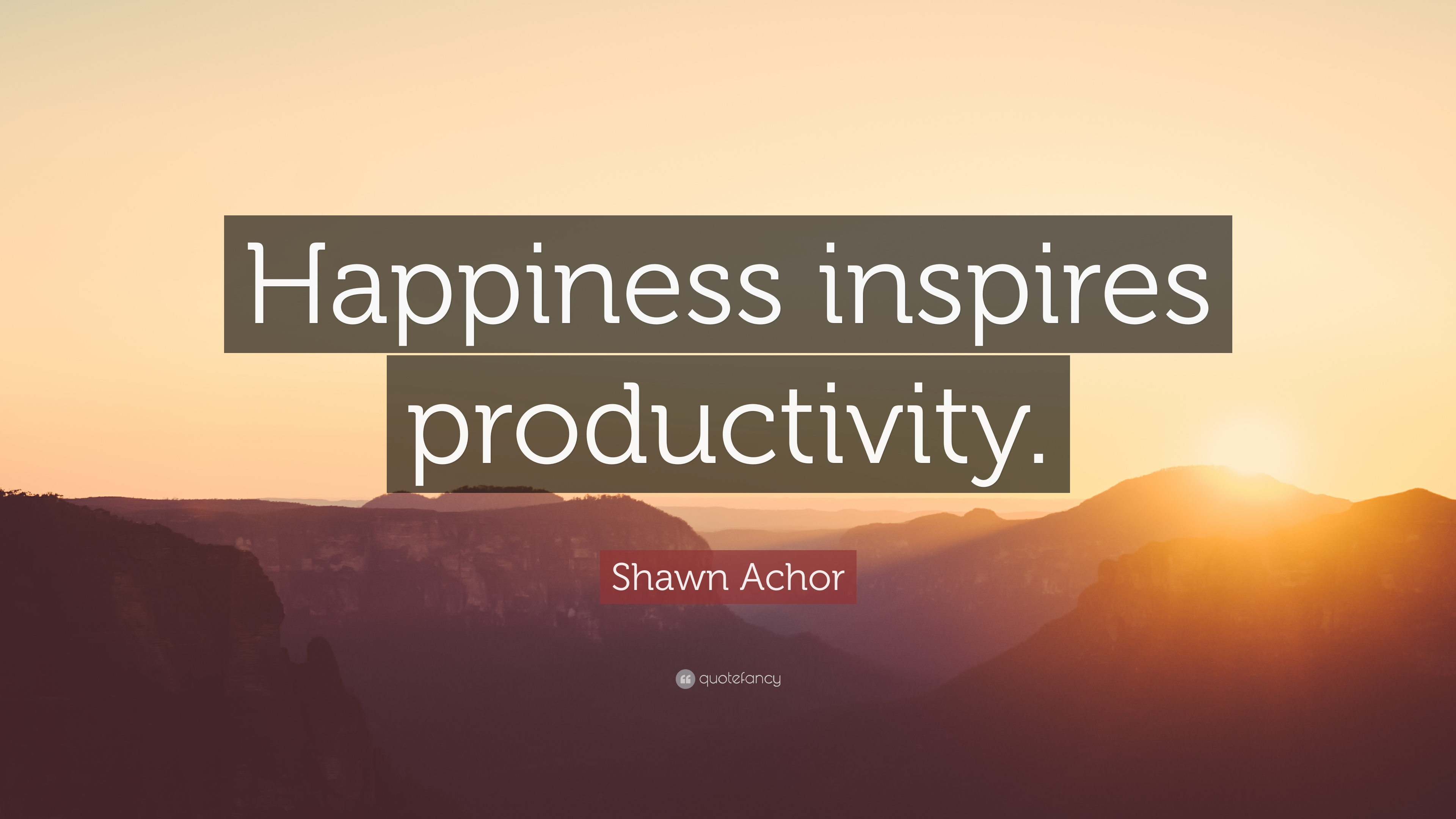 "A Quote About Happiness Shawn Achor Quote ""Happiness Inspires Productivity."" 12"