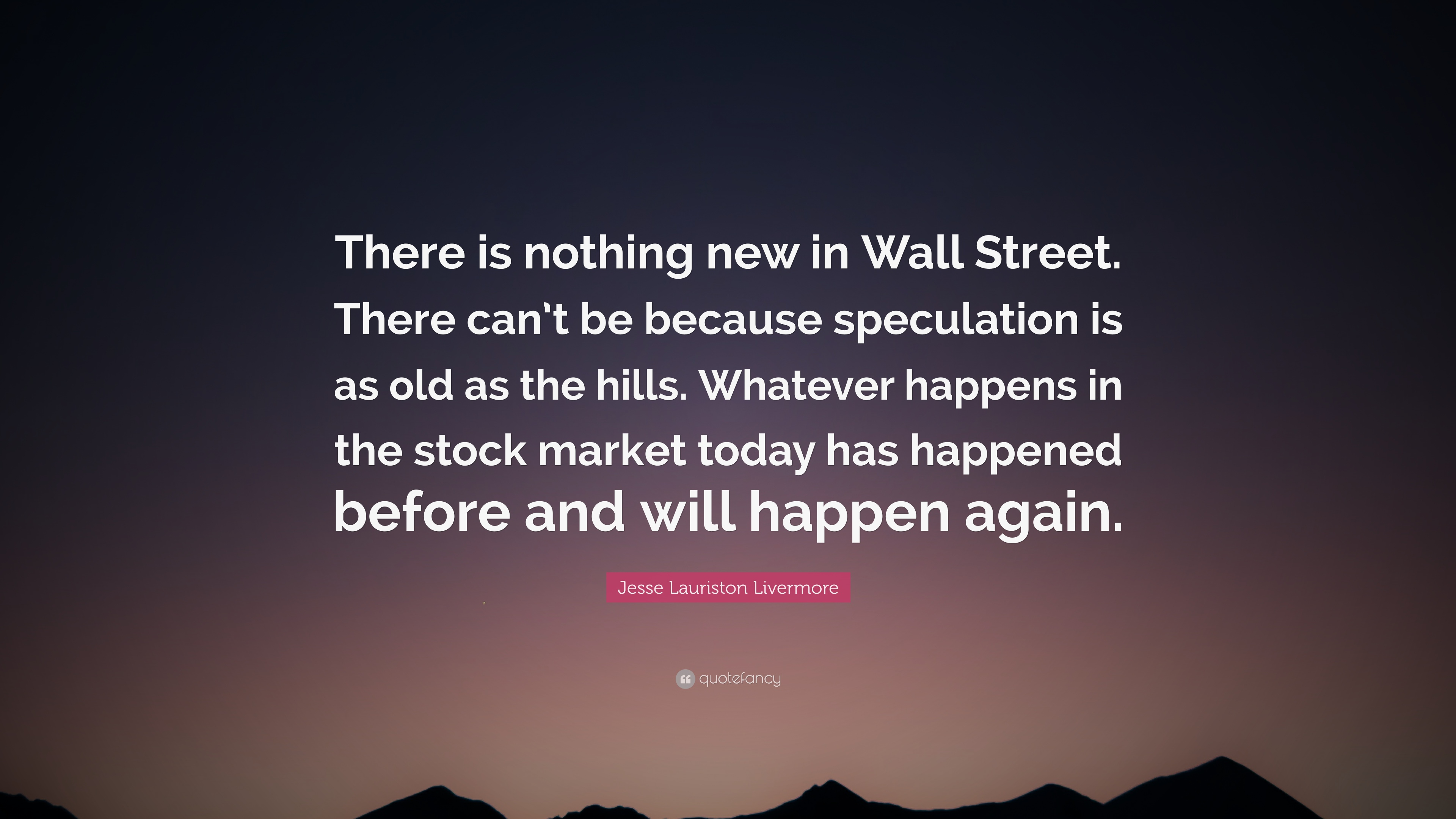 "Wall Street Quotes Jesse Lauriston Livermore Quote ""There Is Nothing New In Wall"