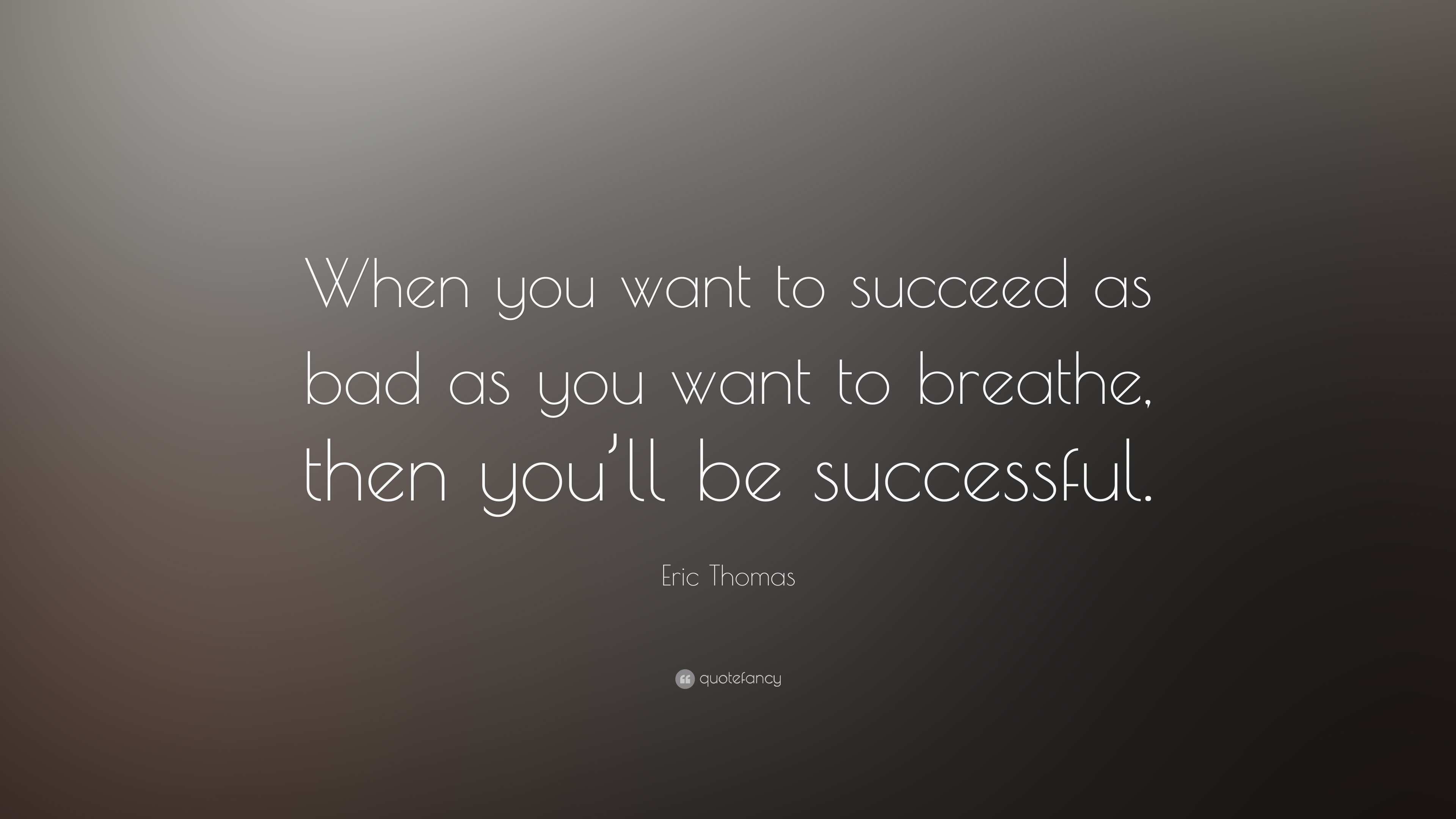 "Eric Thomas Quotes Eric Thomas Quote ""When You Want To Succeed As Bad As You Want To"