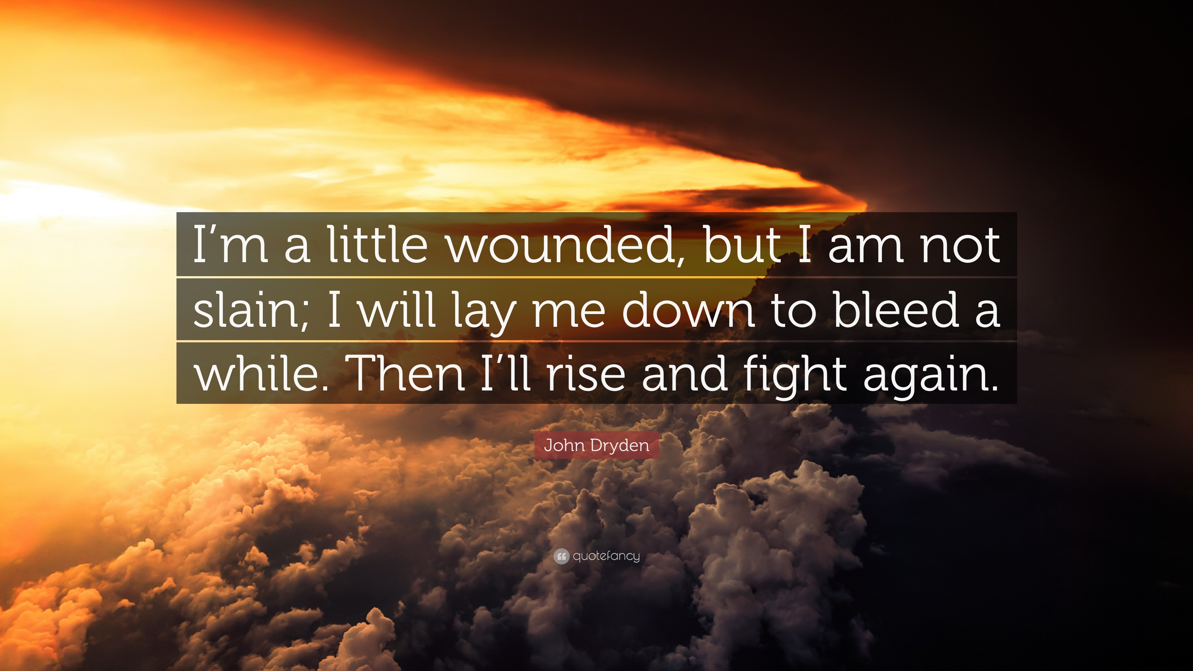John Dryden Quote Im A Little Wounded But I Am Not Slain I Will